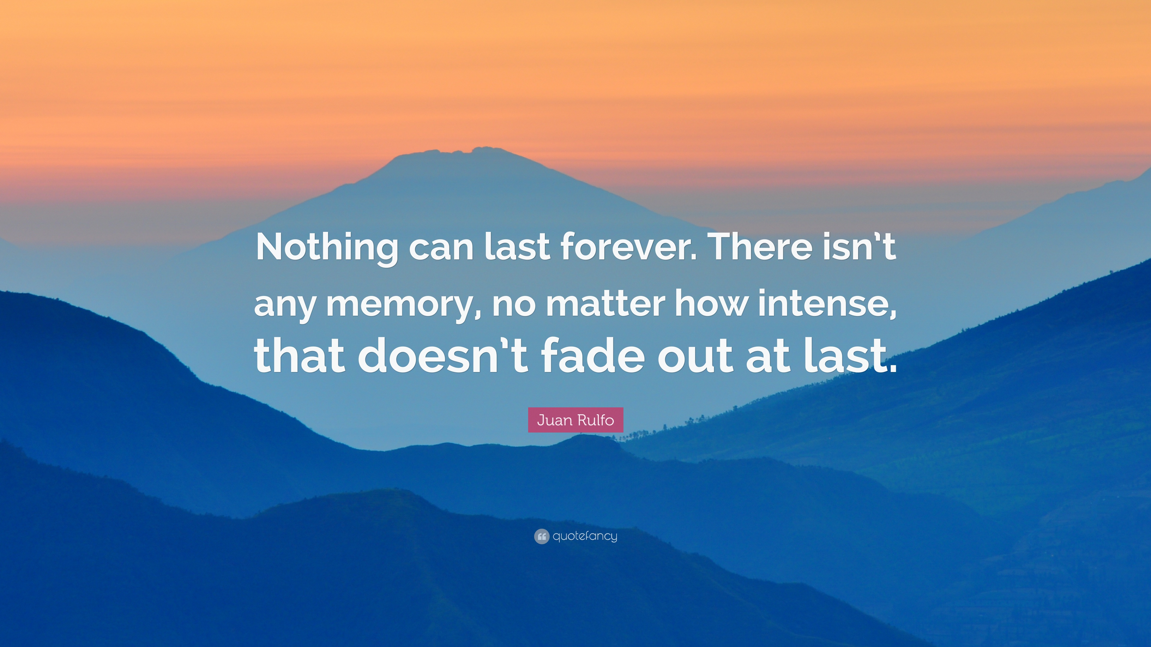 Juan Rulfo Quote Nothing Can Last Forever There Isnt Any Memory