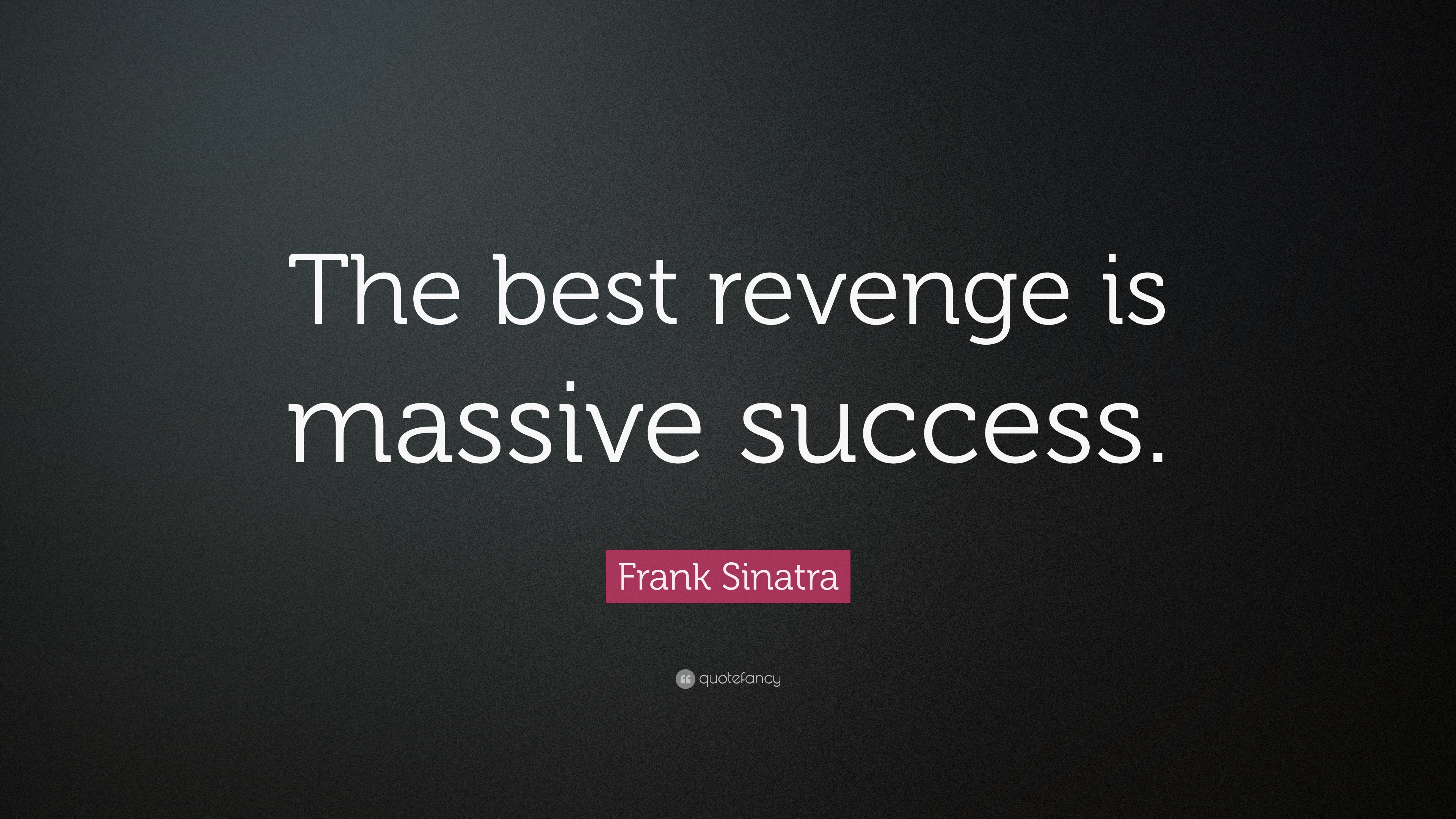 Frank Sinatra Quote The Best Revenge Is Massive Success 18