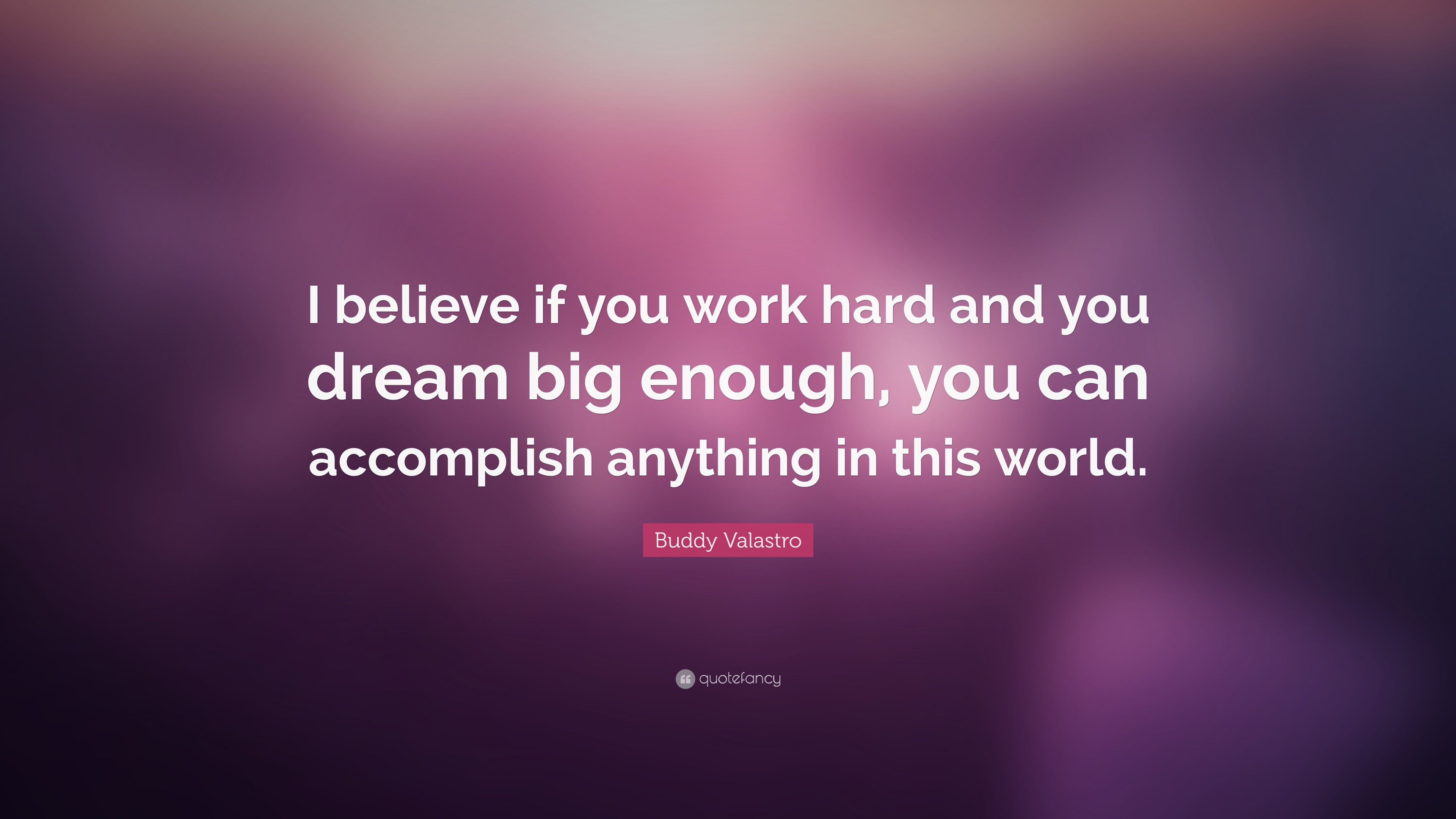 Buddy Valastro Quote I Believe If You Work Hard And You Dream Big
