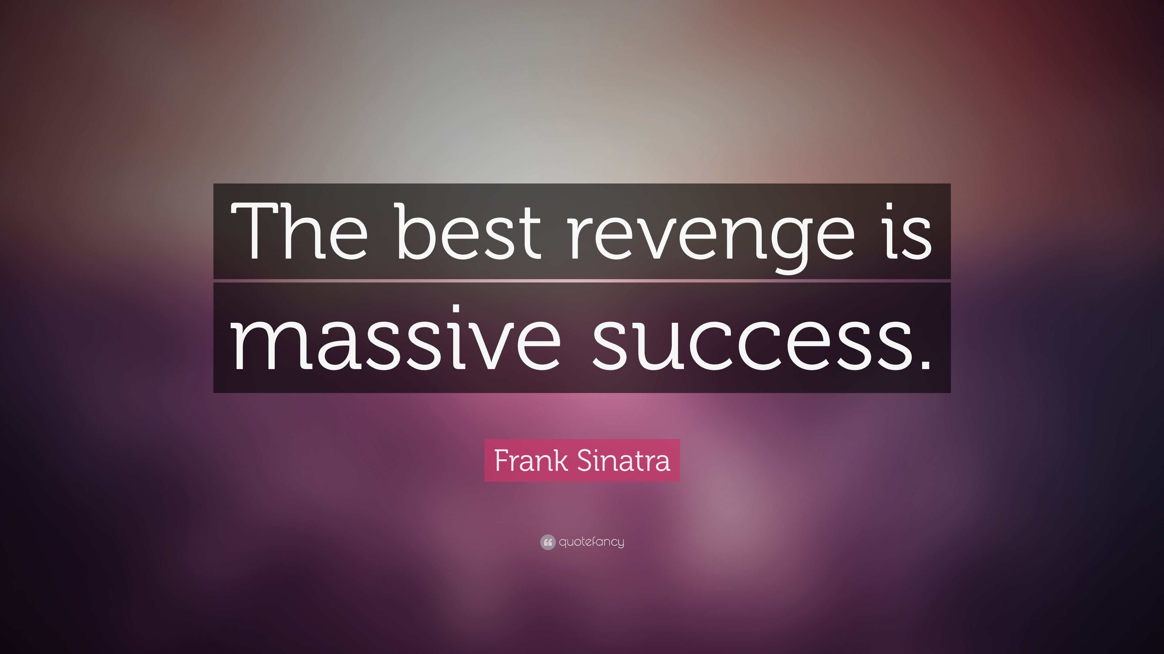 Frank Sinatra Quote The Best Revenge Is Massive Success 18
