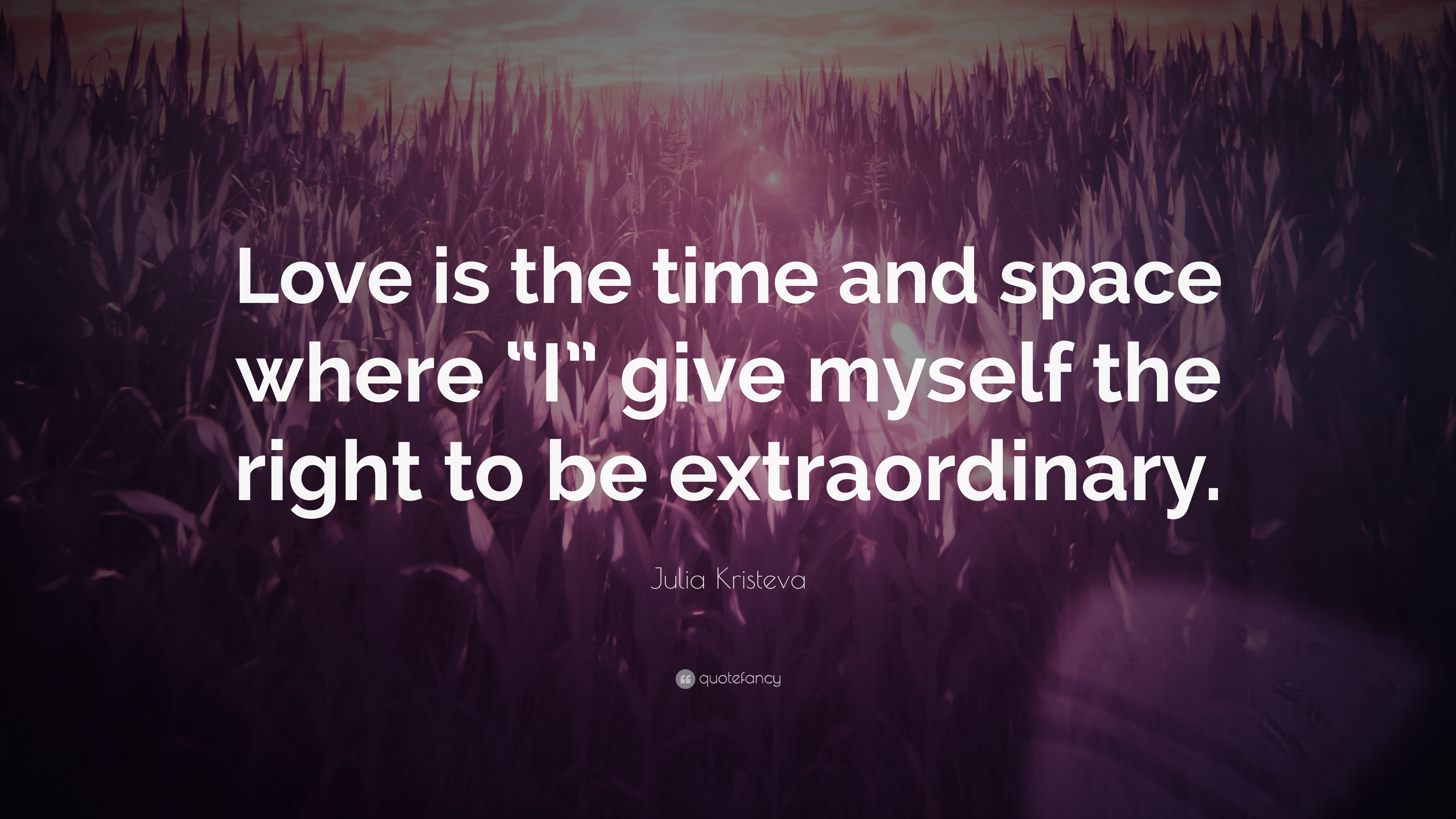 Julia Kristeva Quote Love Is The Time And Space Where I Give