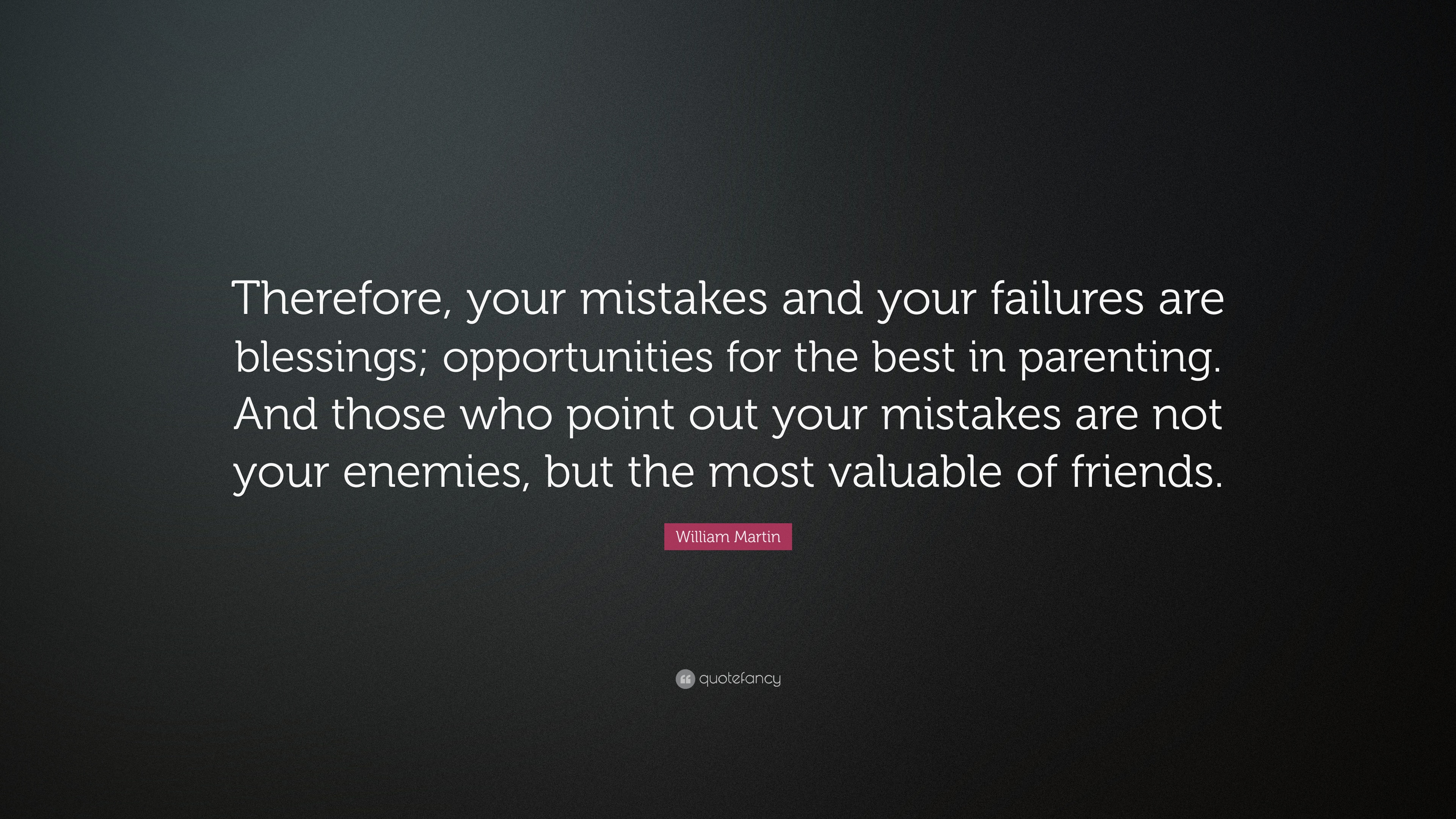 William Martin Quote: U201cTherefore, Your Mistakes And Your Failures Are  Blessings; Opportunities