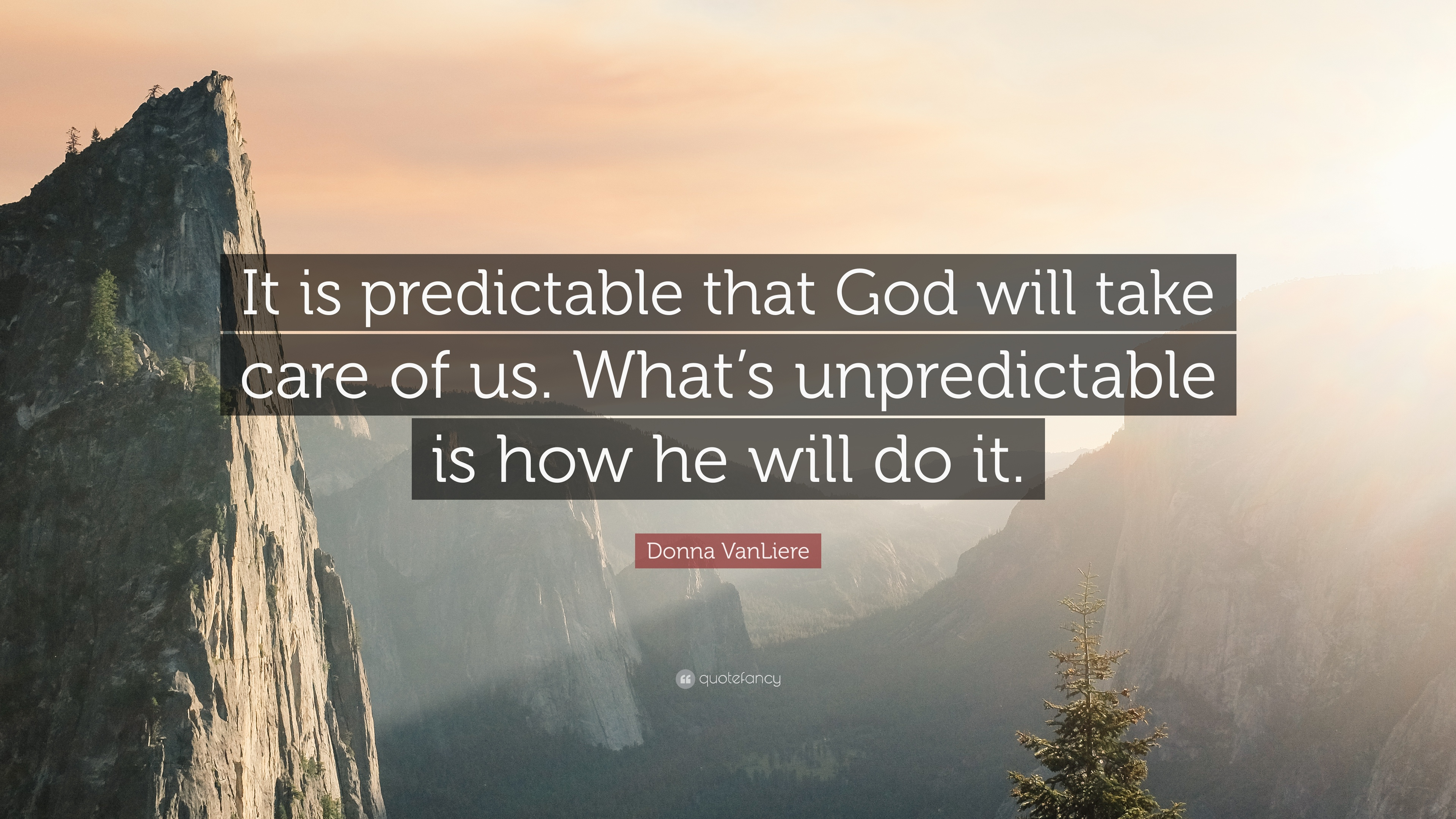 Donna Vanliere Quote It Is Predictable That God Will Take Care Of