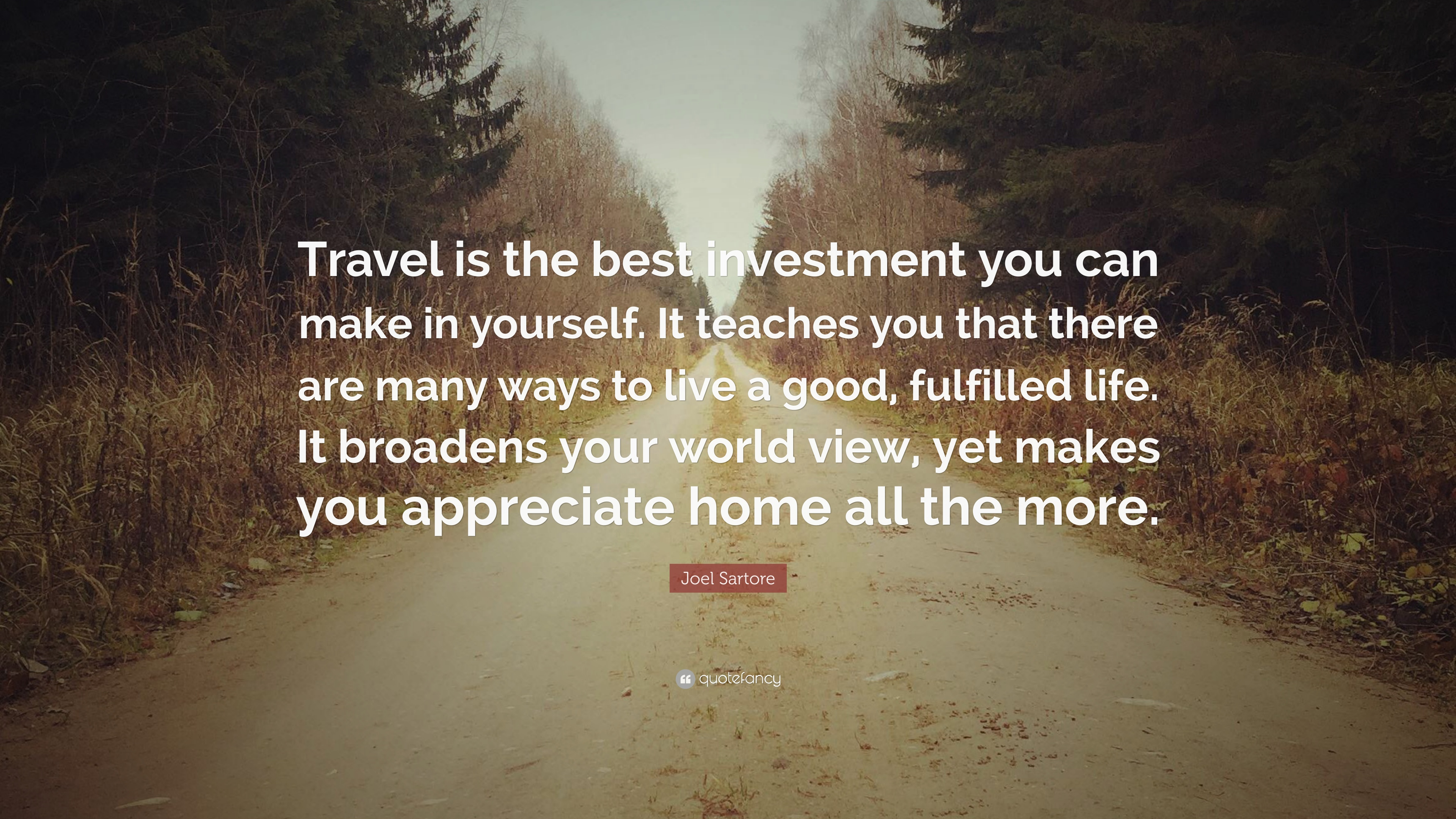 "Joel Sartore Quote: ""Travel Is The Best Investment You Can"