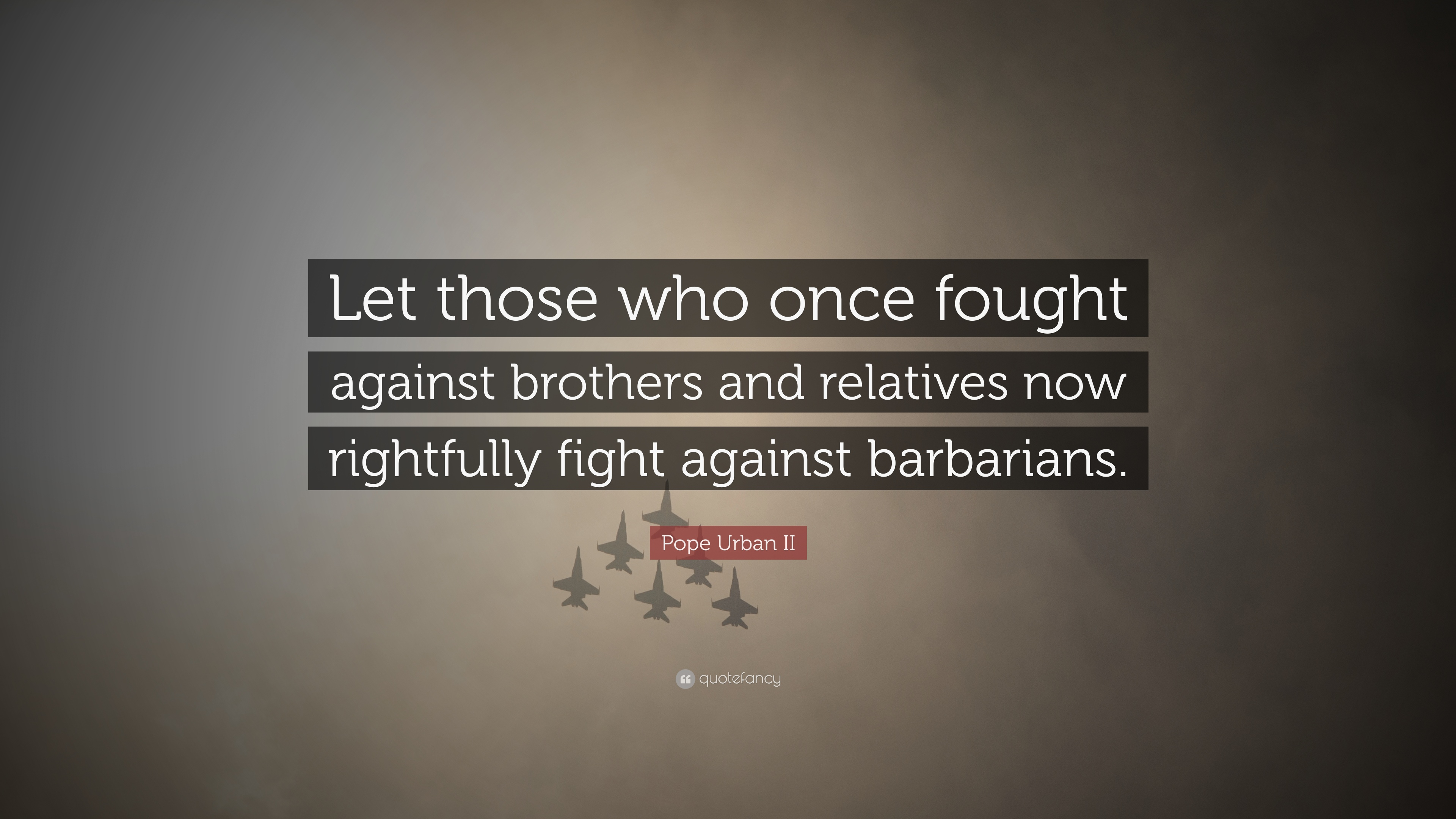 "Urban Quotes Pope Urban II Quote: ""Let those who once fought against brothers  Urban Quotes"