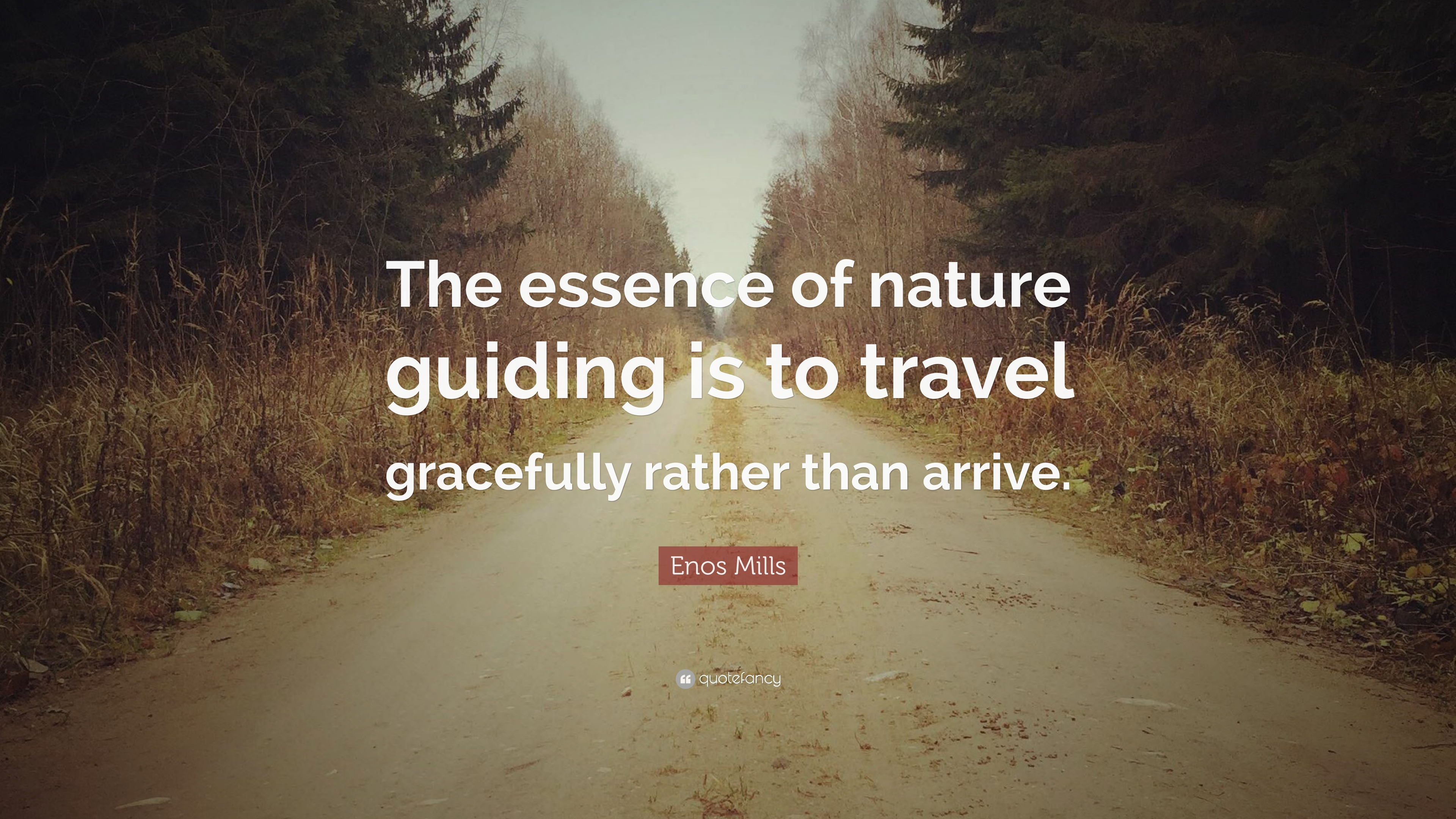 Enos Mills Quote The Essence Of Nature Guiding Is To Travel