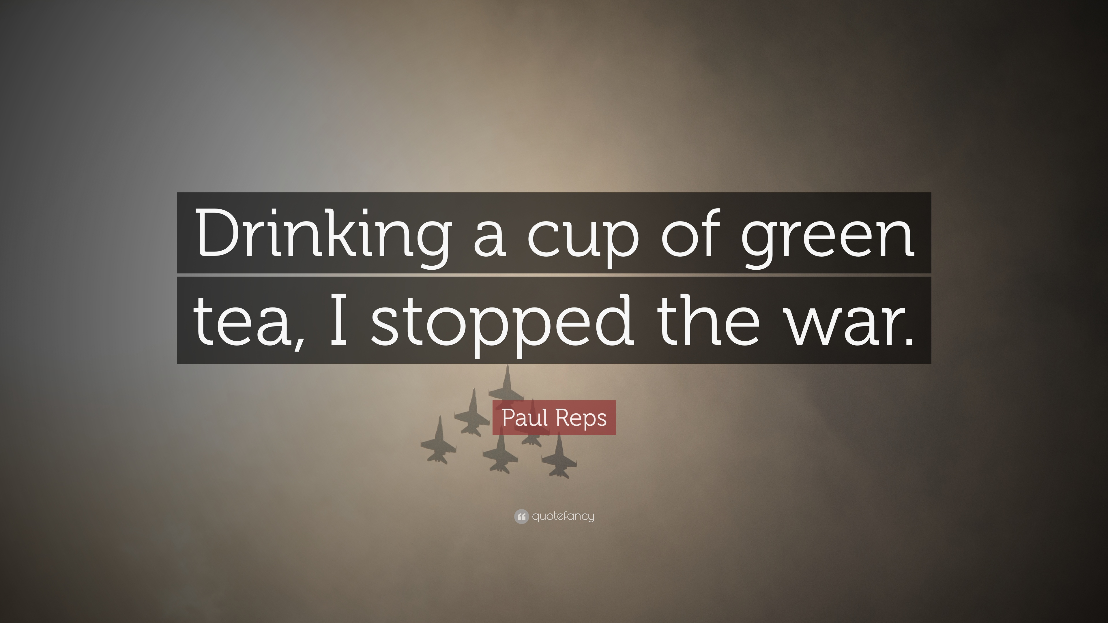 """Paul Reps Quote: """"Drinking a cup of green tea, I stopped the ..."""