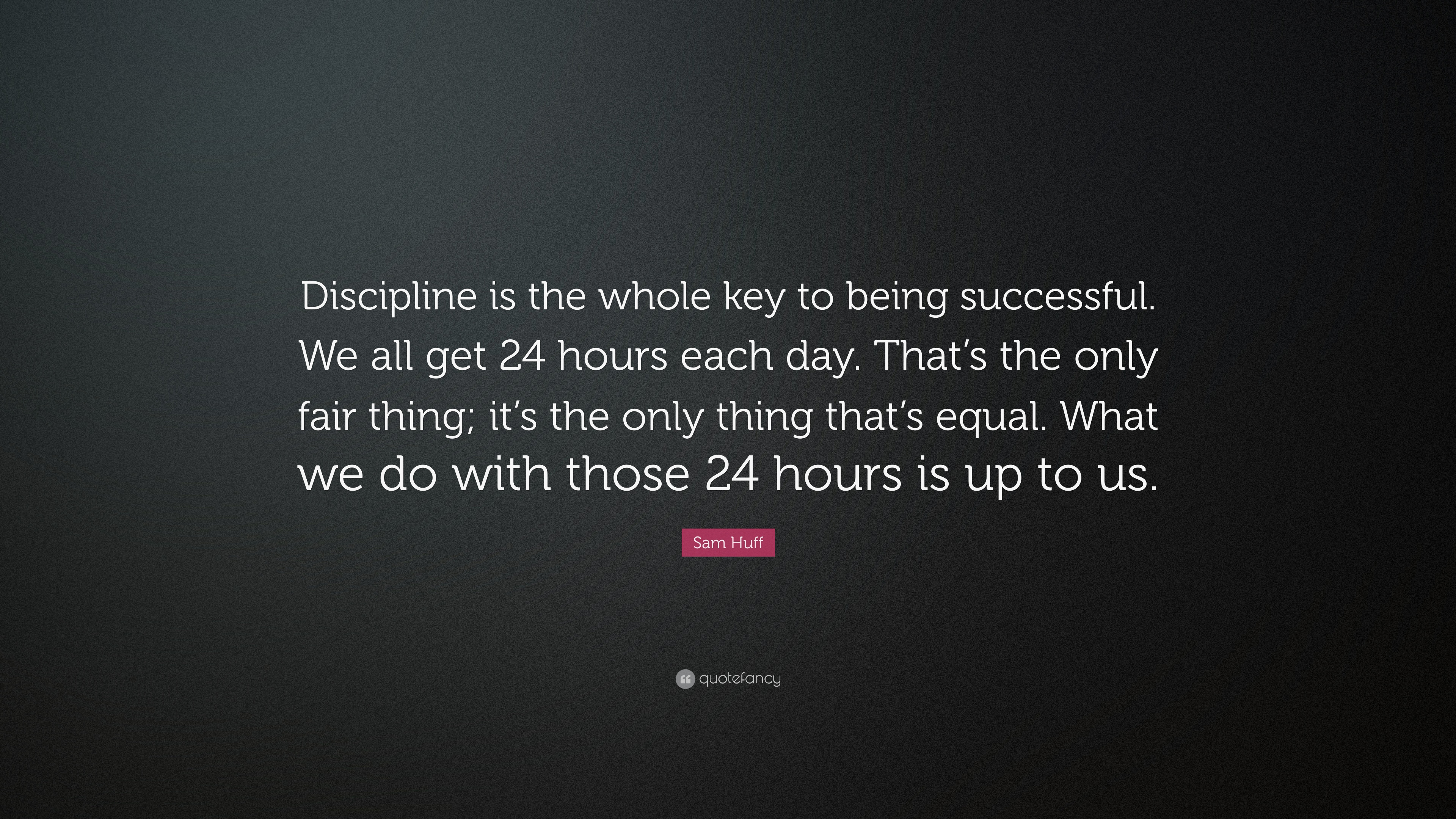 Sam Huff Quote Discipline Is The Whole Key To Being Successful We