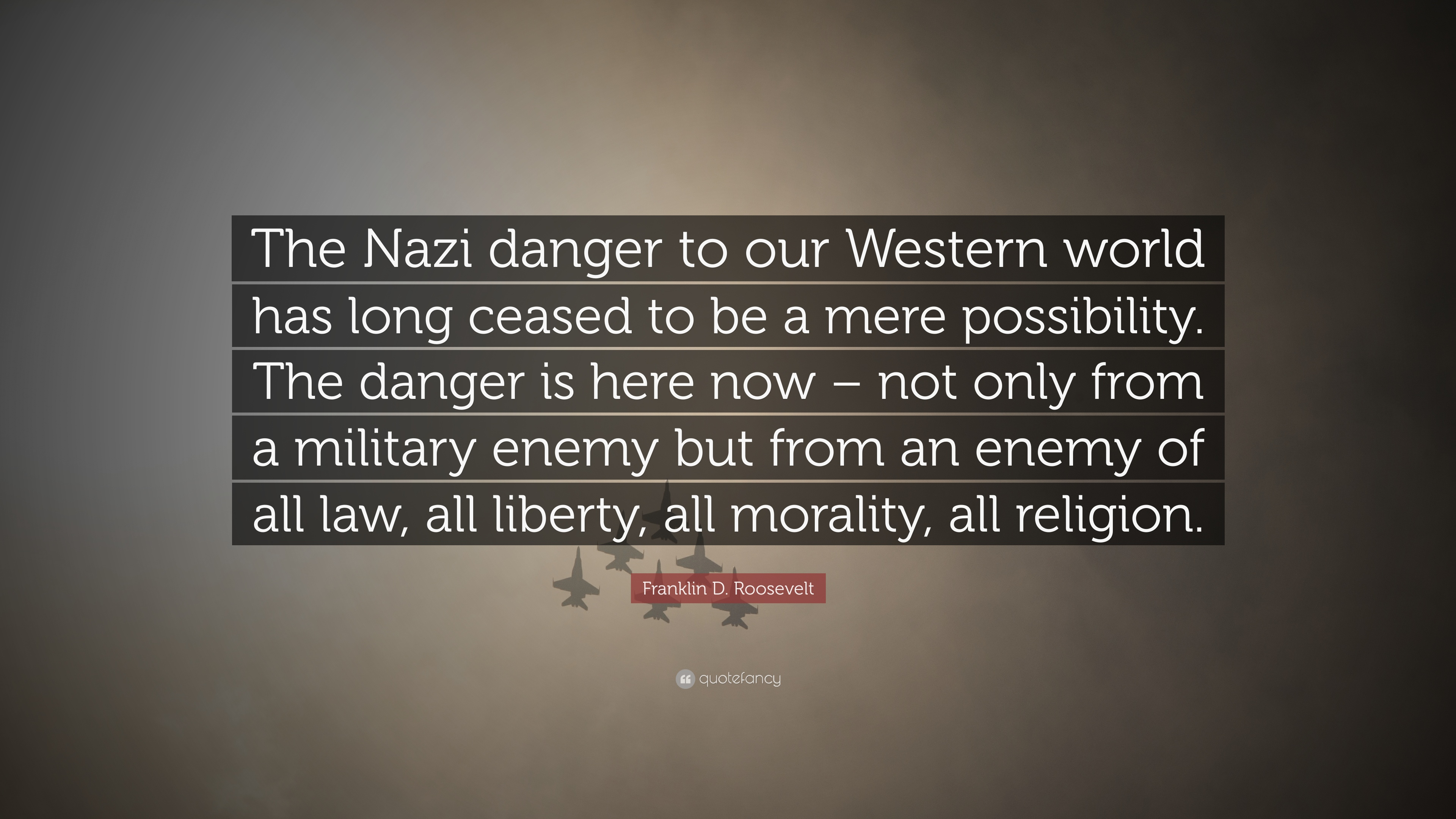 "Franklin D Roosevelt Quotes Franklin Droosevelt Quote ""The Nazi Danger To Our Western World"