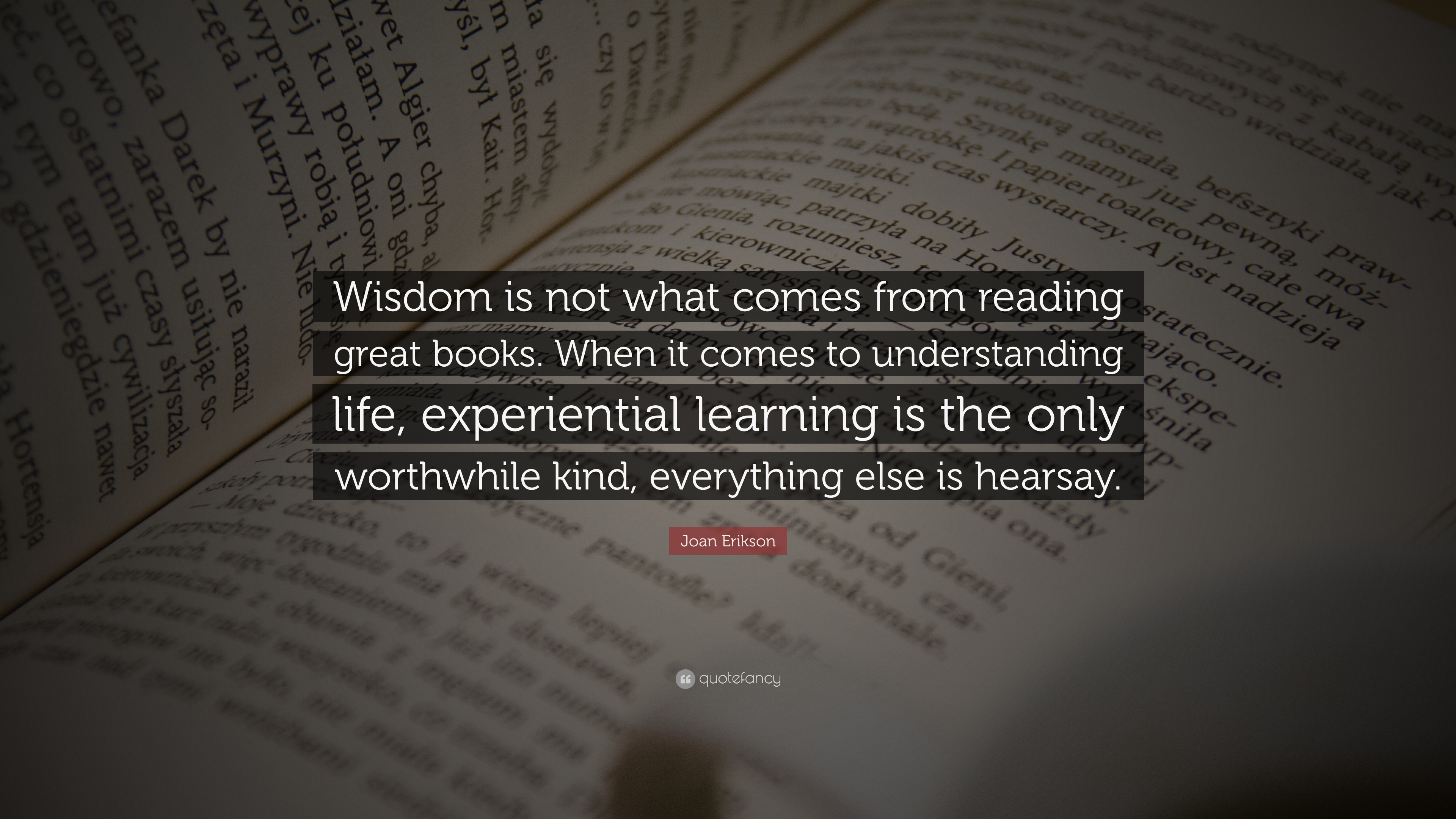 Joan Erikson Quote Wisdom Is Not What Comes From Reading Great