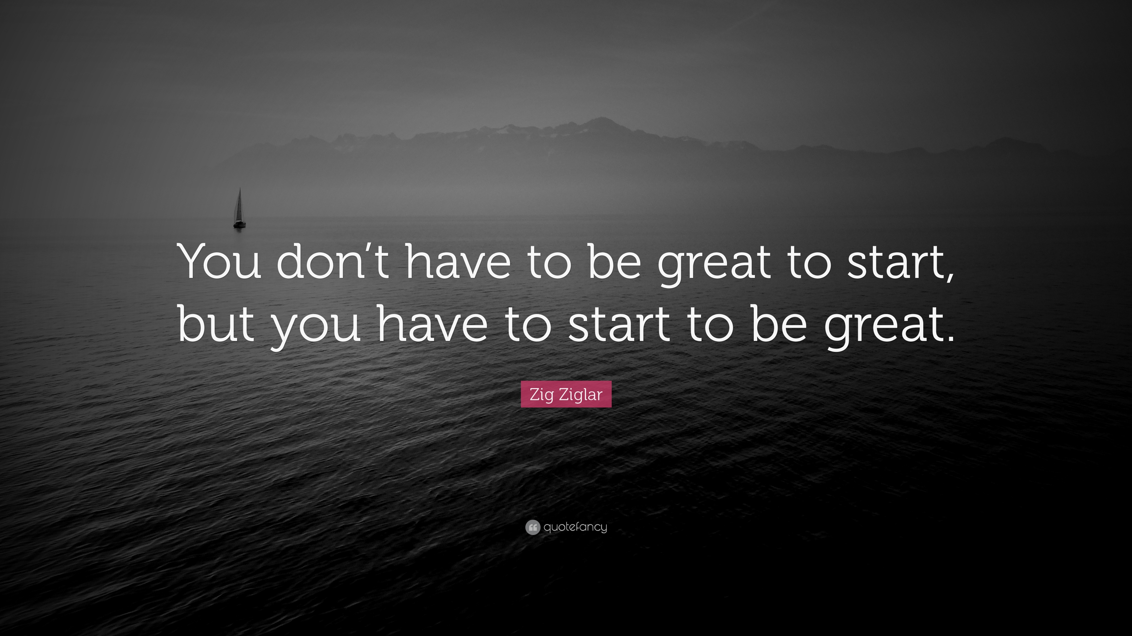 "Great Quotes: Zig Ziglar Quote: ""You Don't Have To Be Great To Start"
