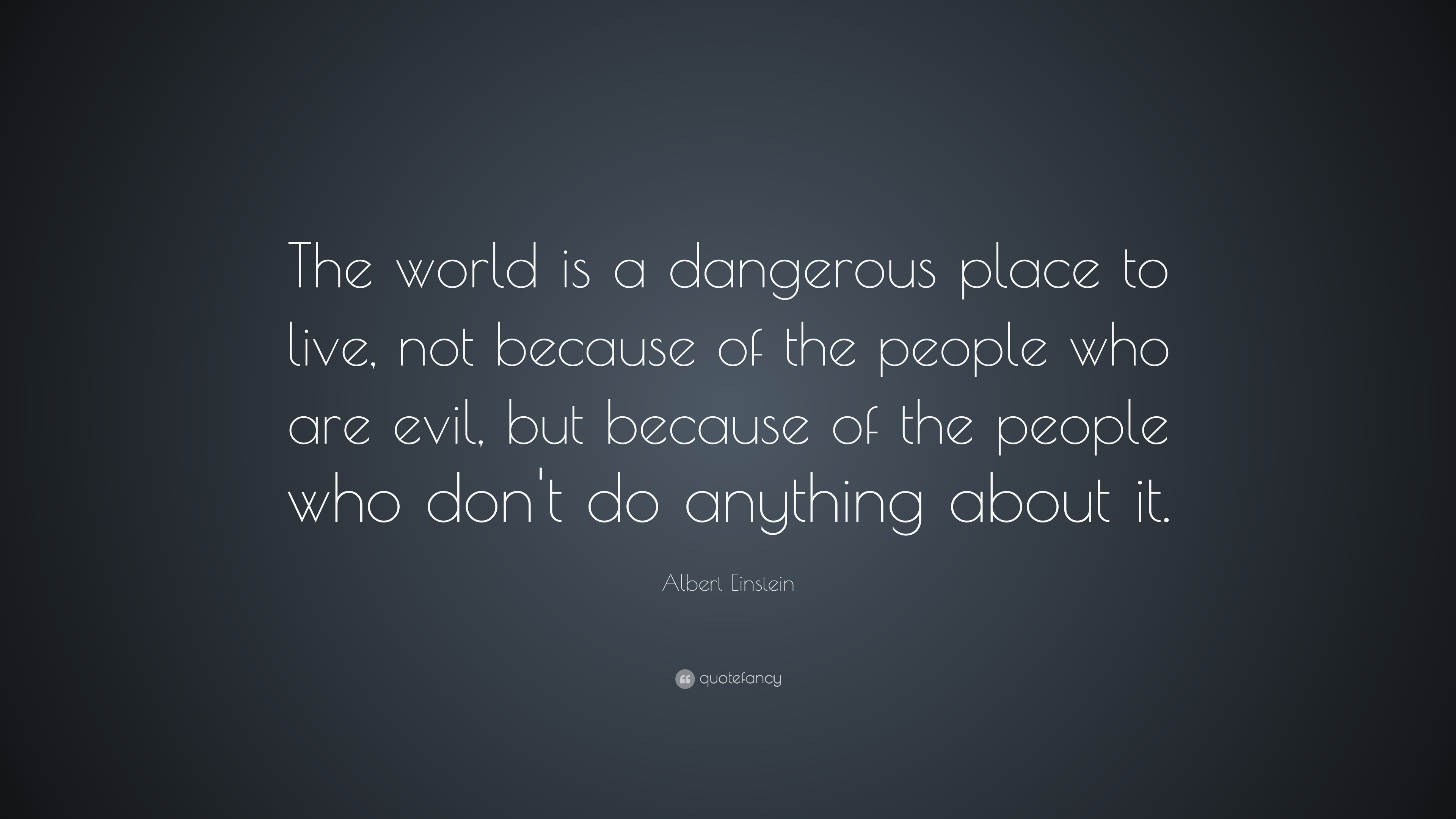 """Do Not Complain If The Person You Love Don T Love You Back: Albert Einstein Quote: """"The World Is A Dangerous Place To"""