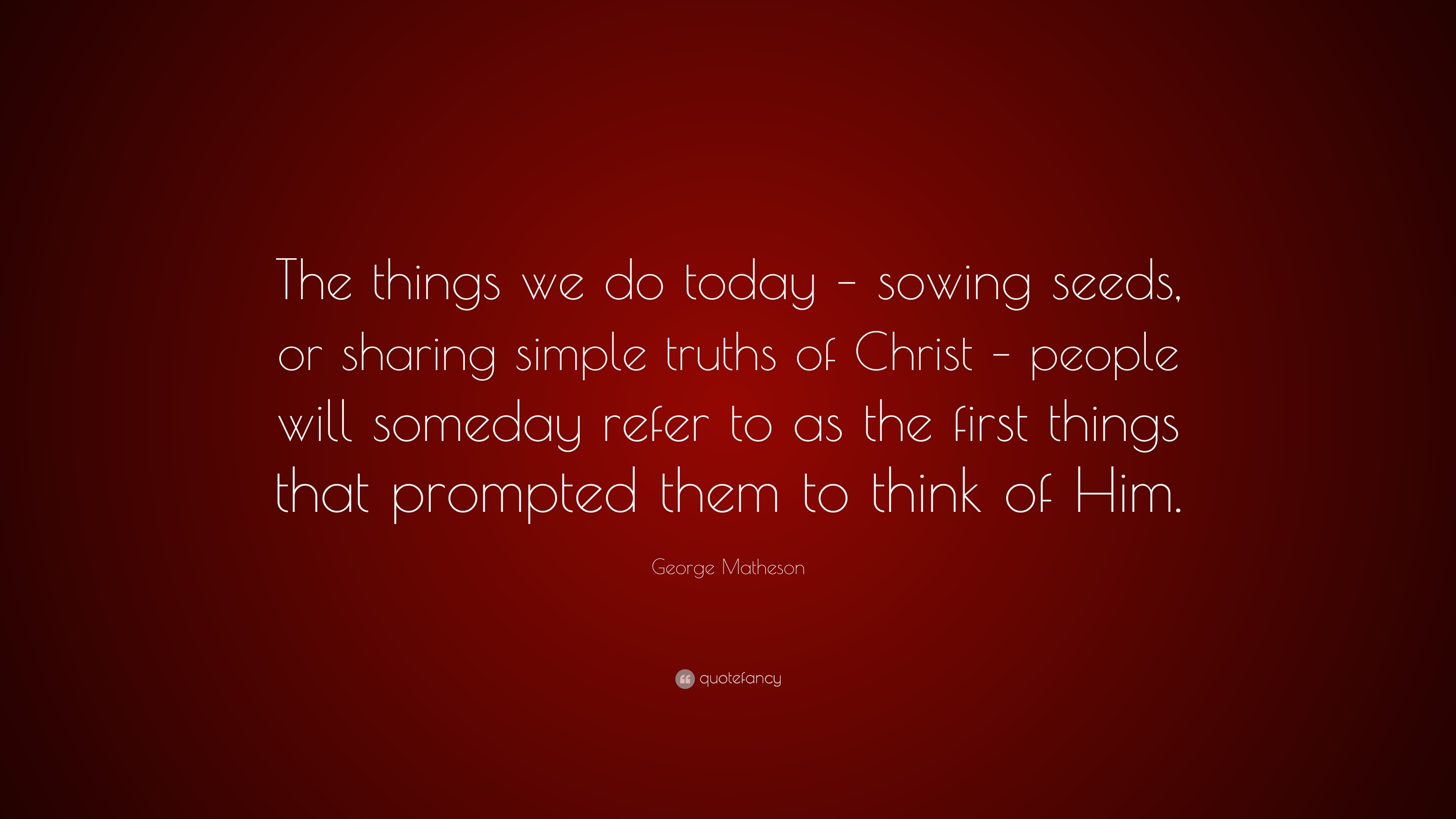"George Matheson Quote: ""The Things We Do Today"