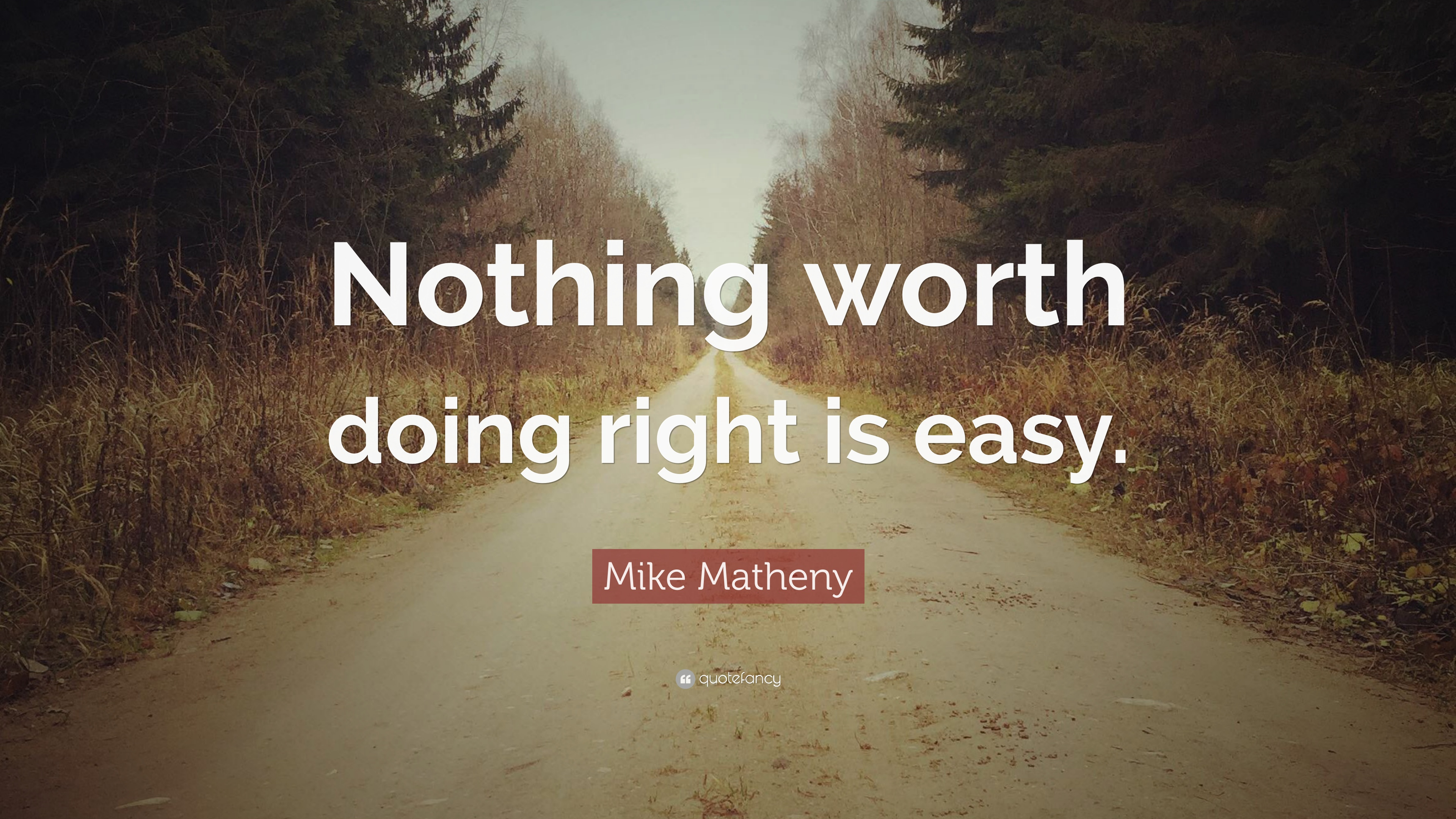 Mike Matheny Quote Nothing Worth Doing Right Is Easy 9