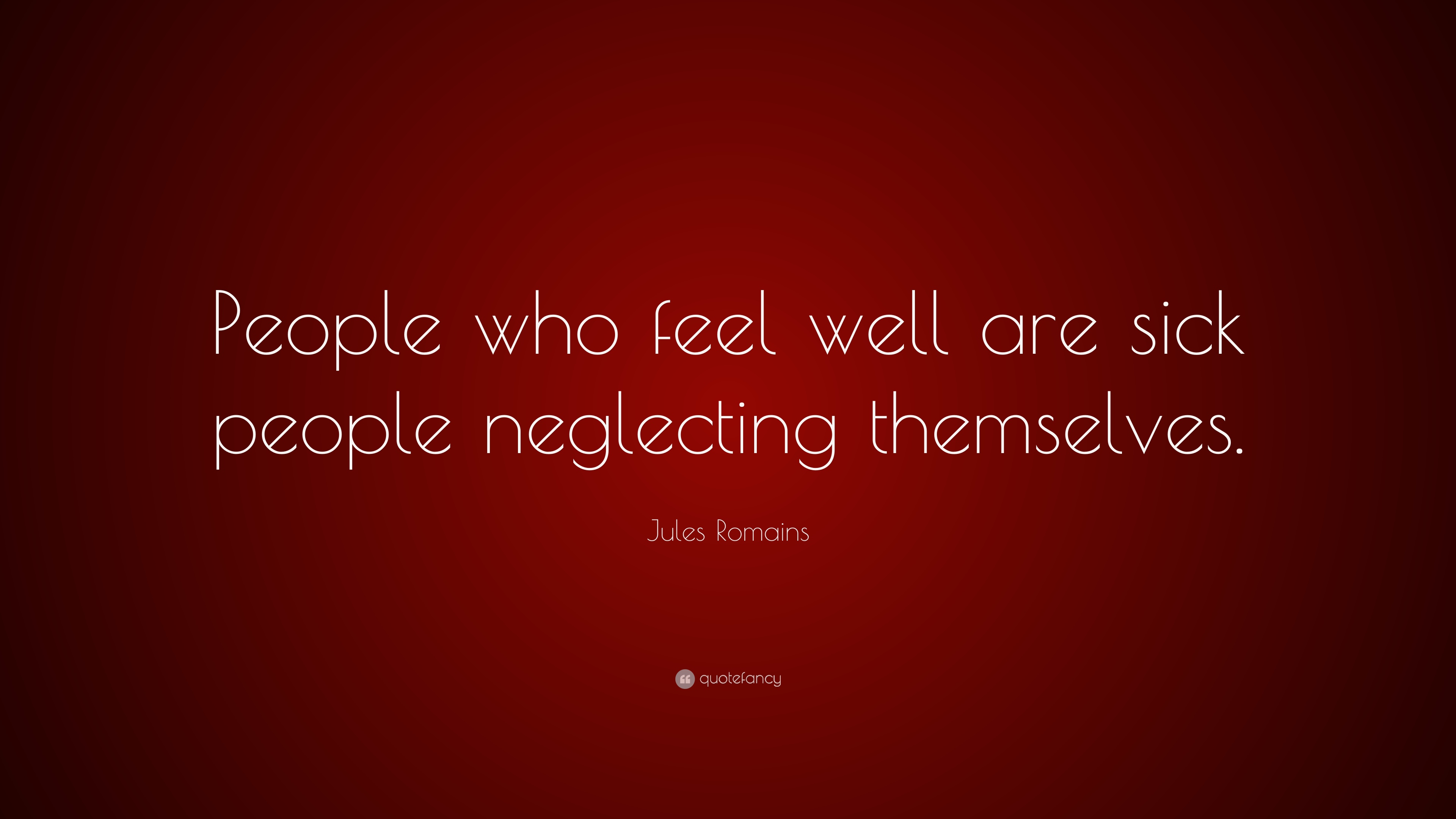 Jules Romains Quote People Who Feel Well Are Sick Neglecting Themselves