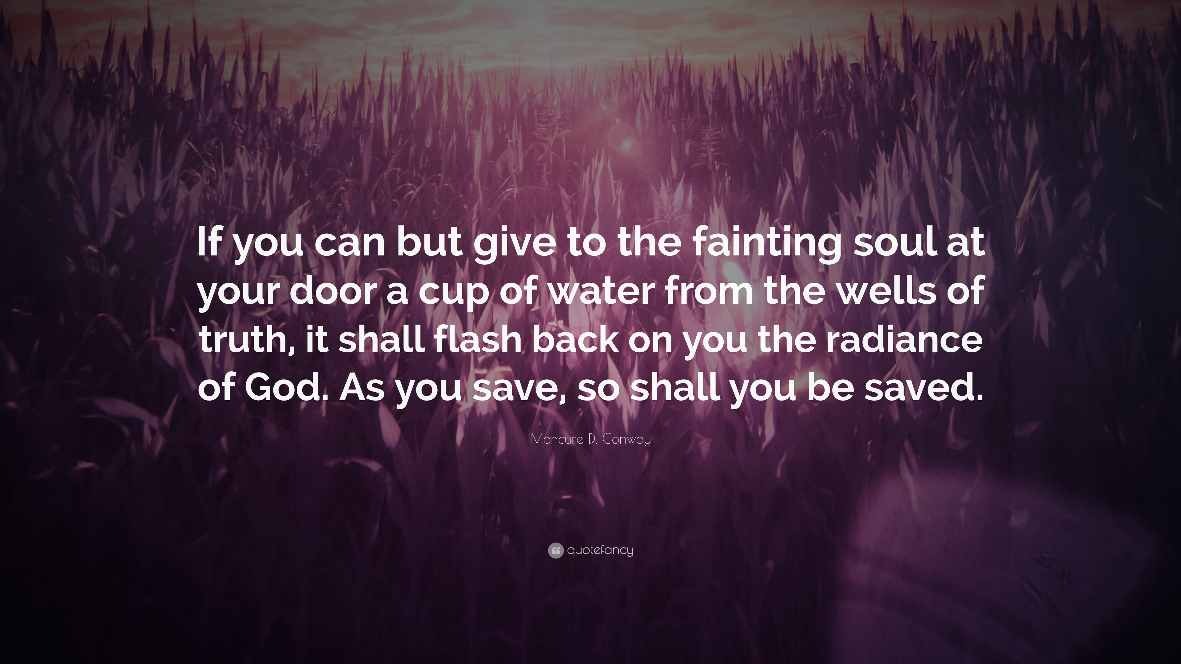 Exceptional Moncure D. Conway Quote: U201cIf You Can But Give To The Fainting Soul