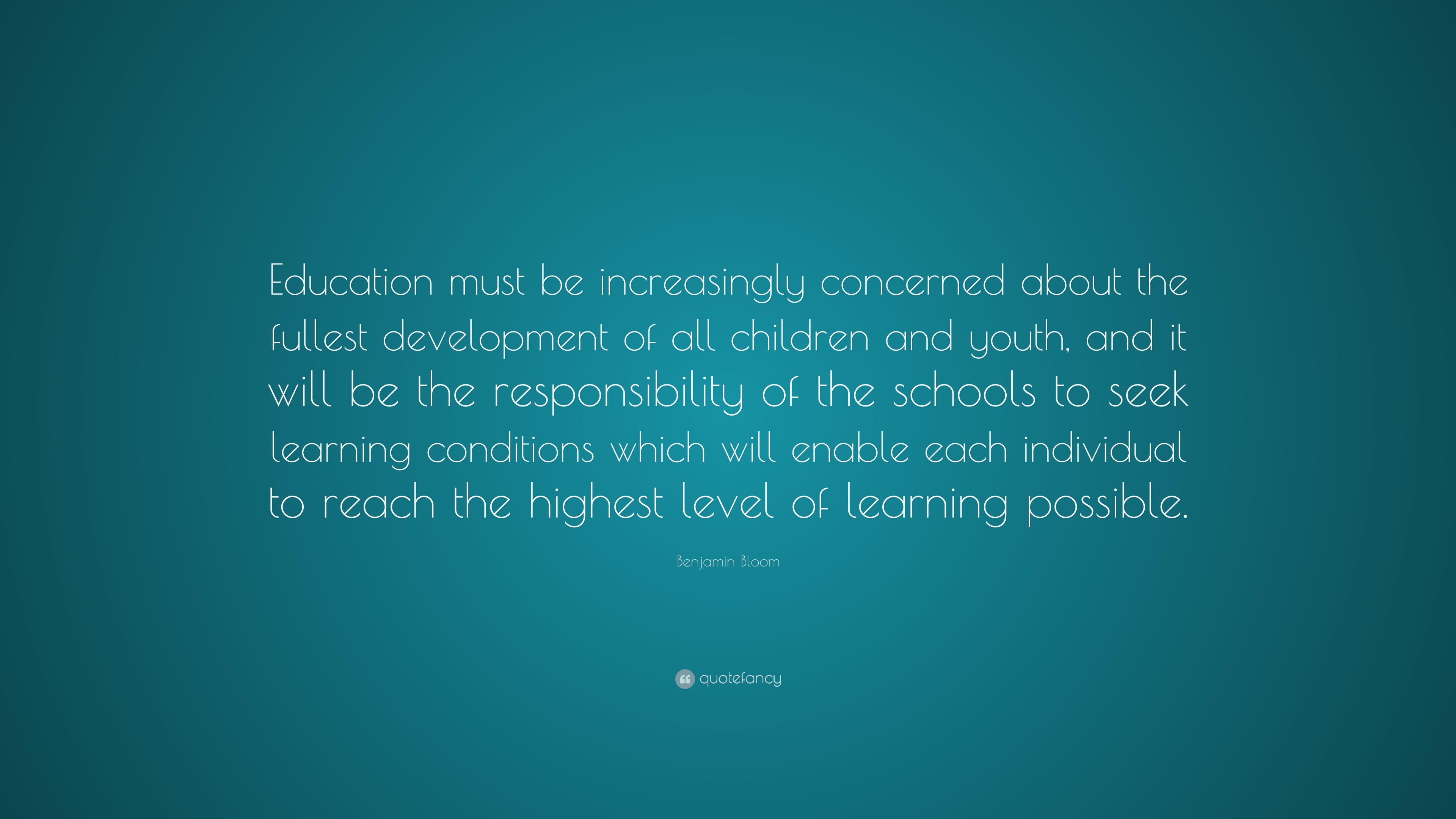 "Bloom Quotes Benjamin Bloom Quote ""Education Must Be Increasingly Concerned"