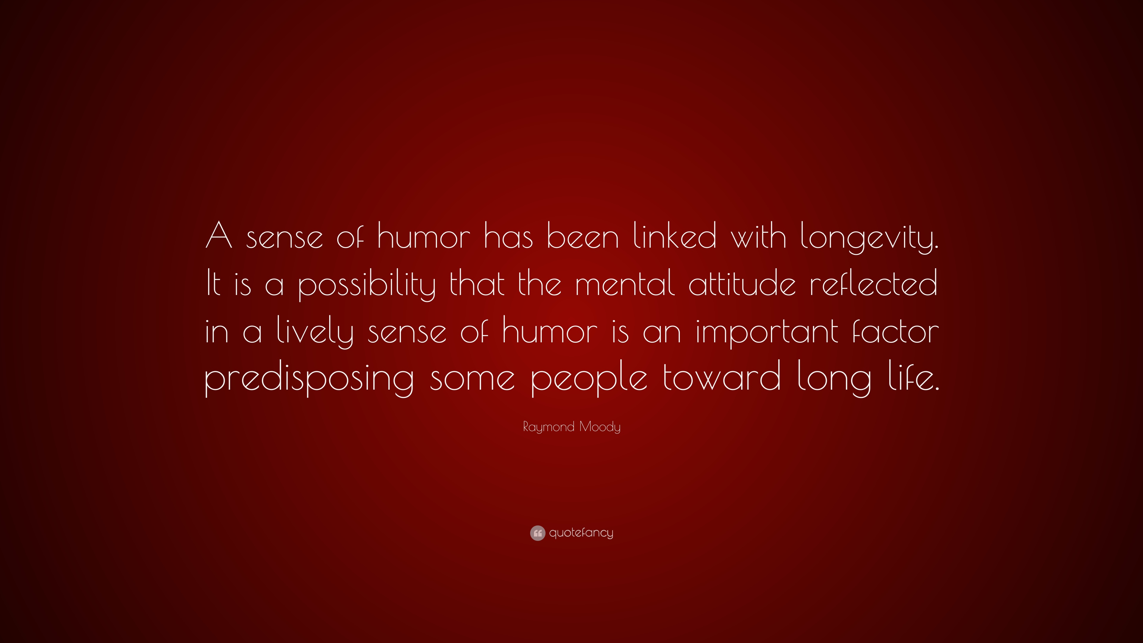 Raymond Moody Quote A Sense Of Humor Has Been Linked With