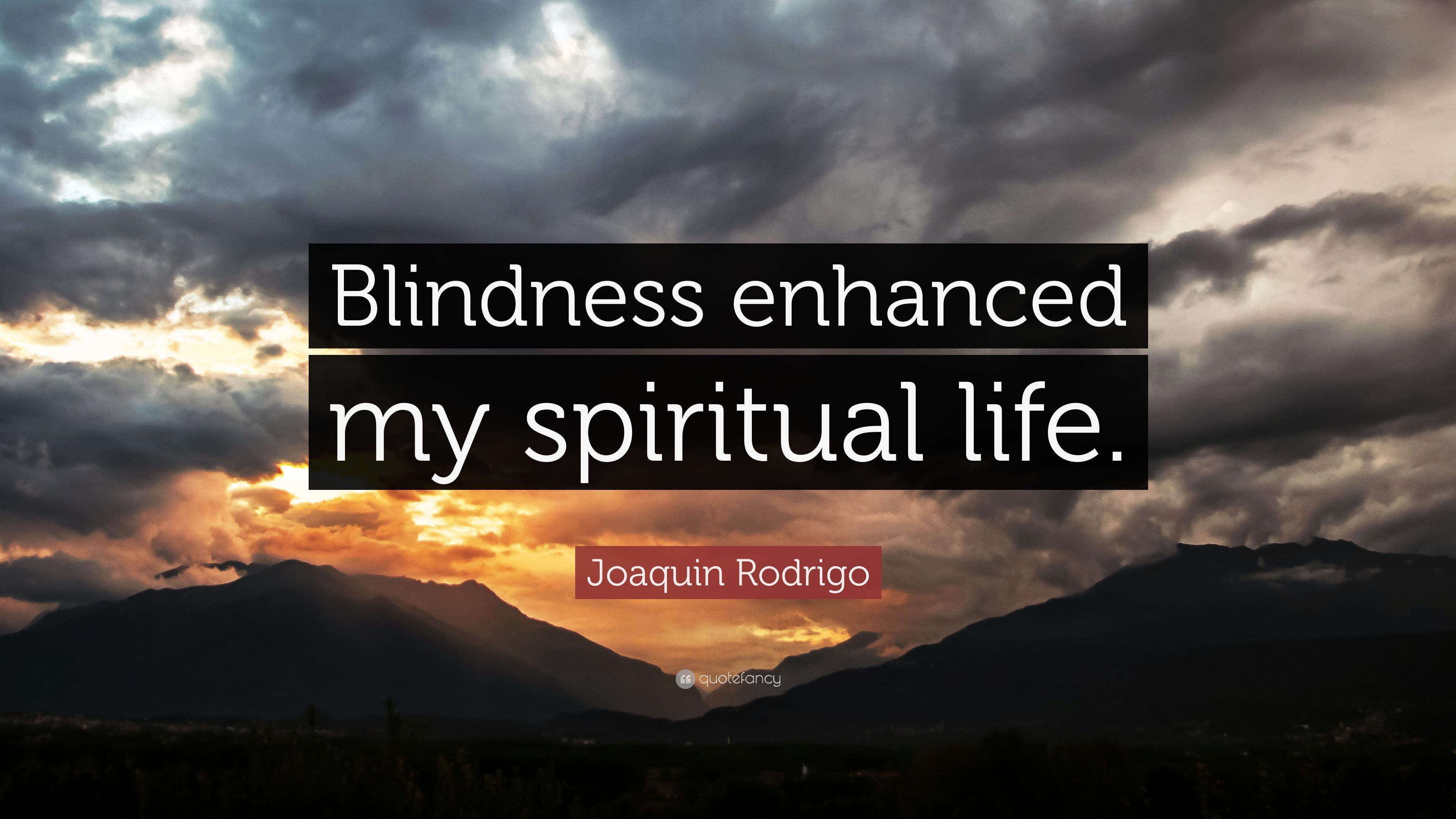 "Spiritual Life Quotes Interesting Joaquin Rodrigo Quote ""Blindness Enhanced My Spiritual Life."" 9"