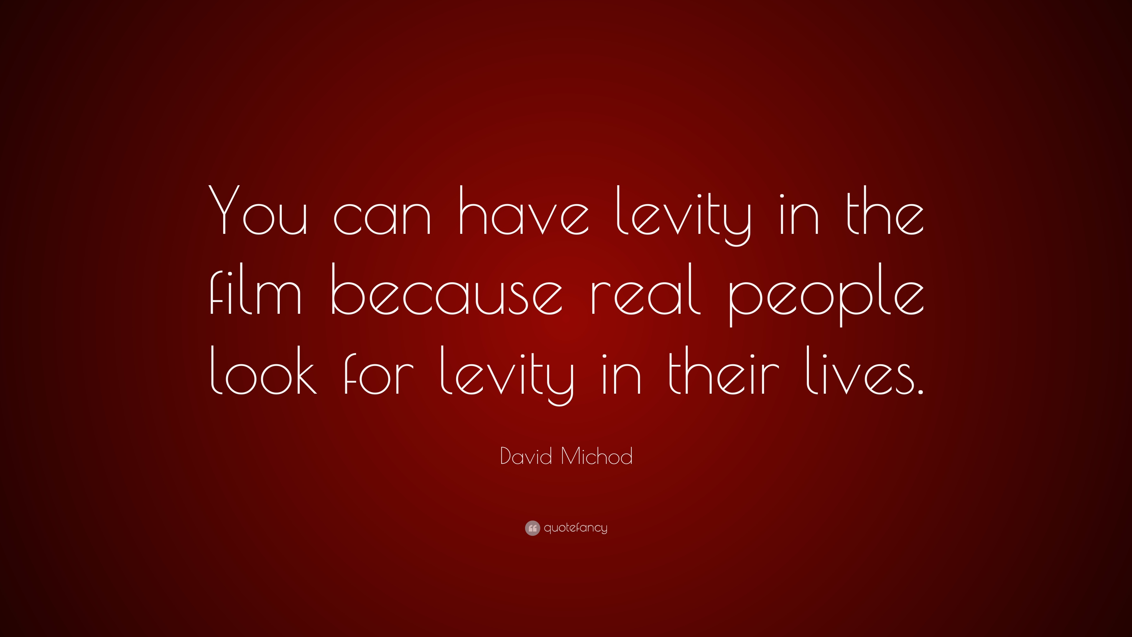 David Michod Quote You Can Have Levity In The Film Because Real