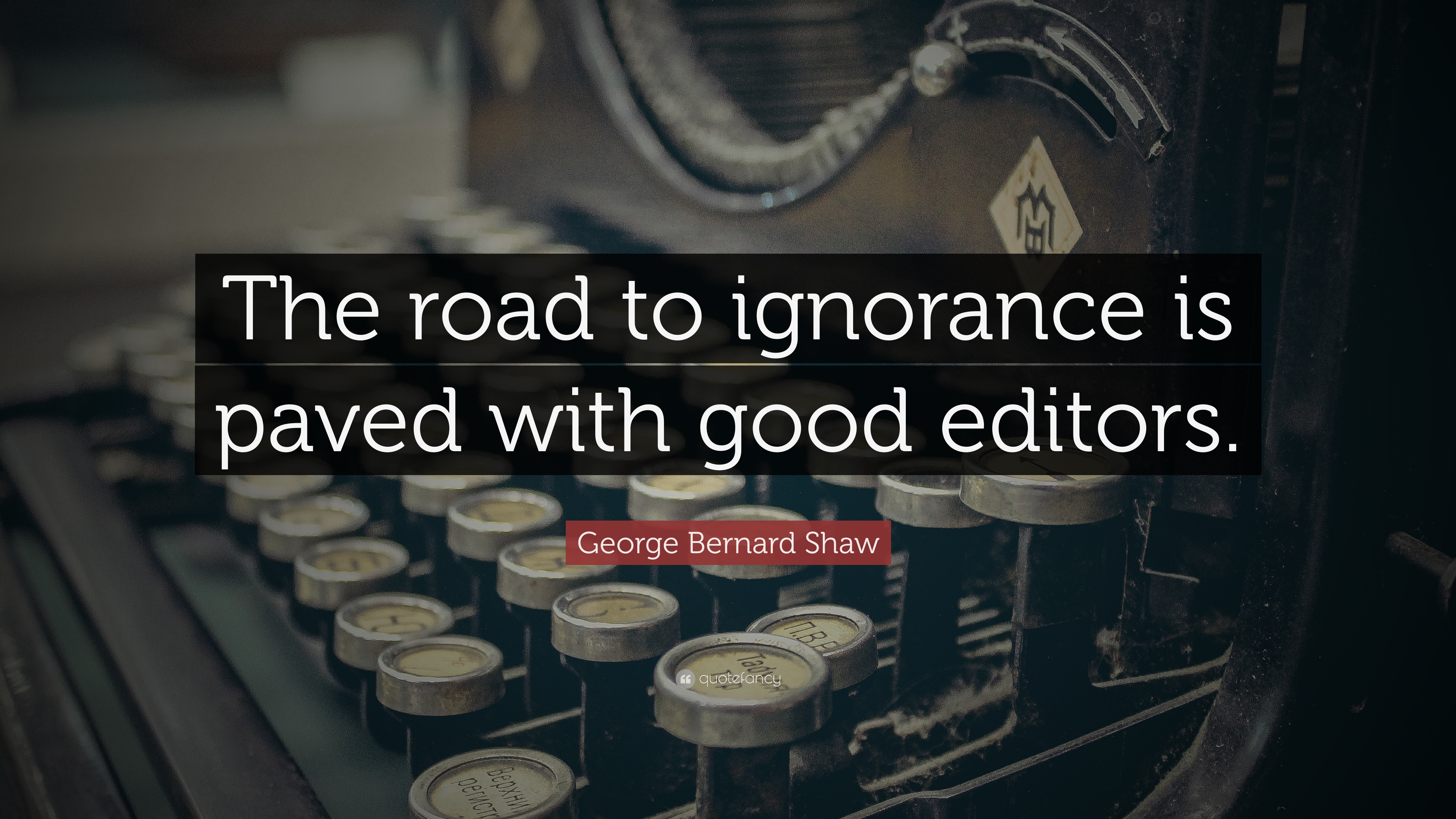 George Bernard Shaw Quote The Road To Ignorance Is Paved With Good