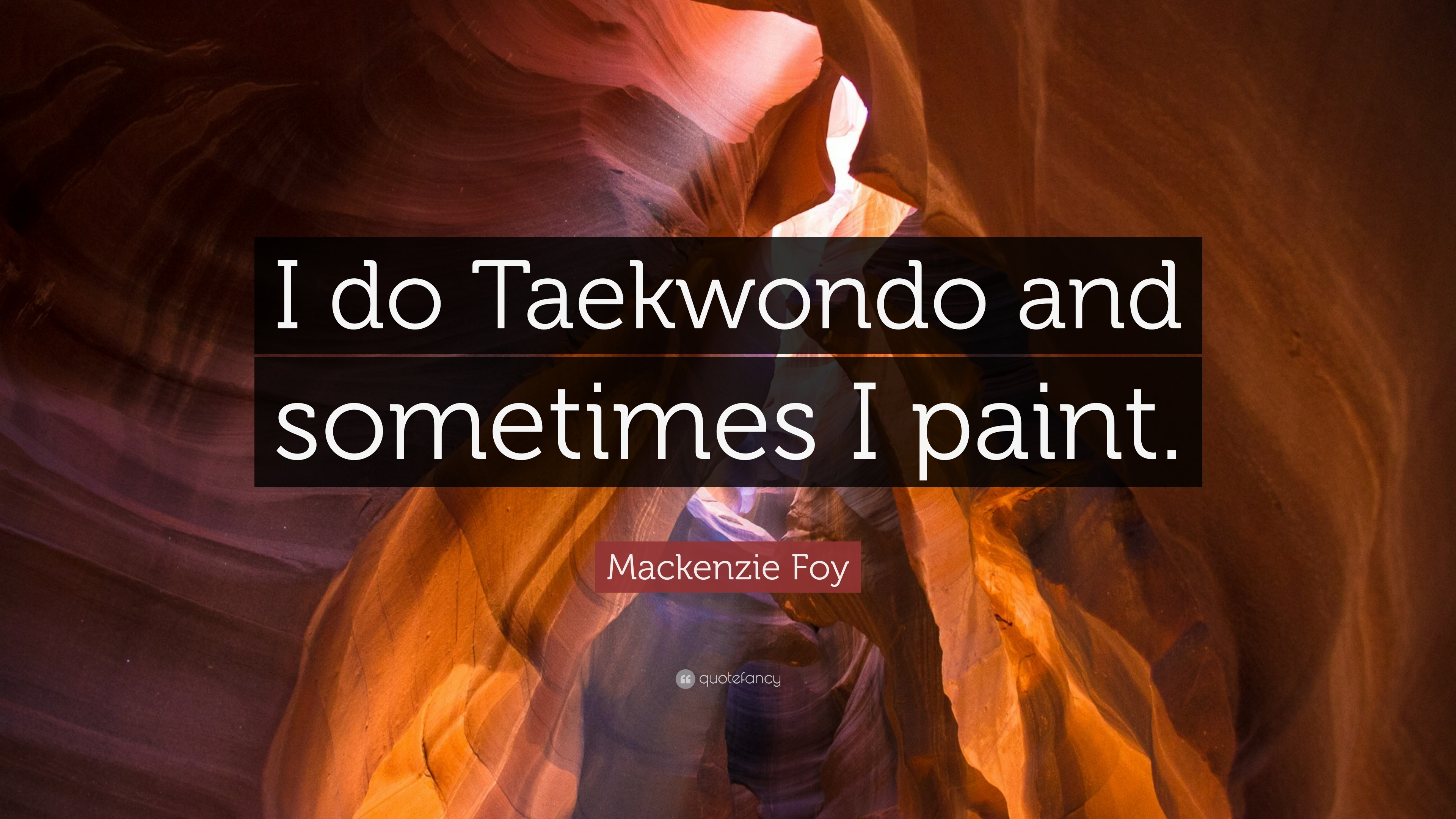 Taekwondo Quotes Mackenzie Foy Quotes 6 Wallpapers  Quotefancy