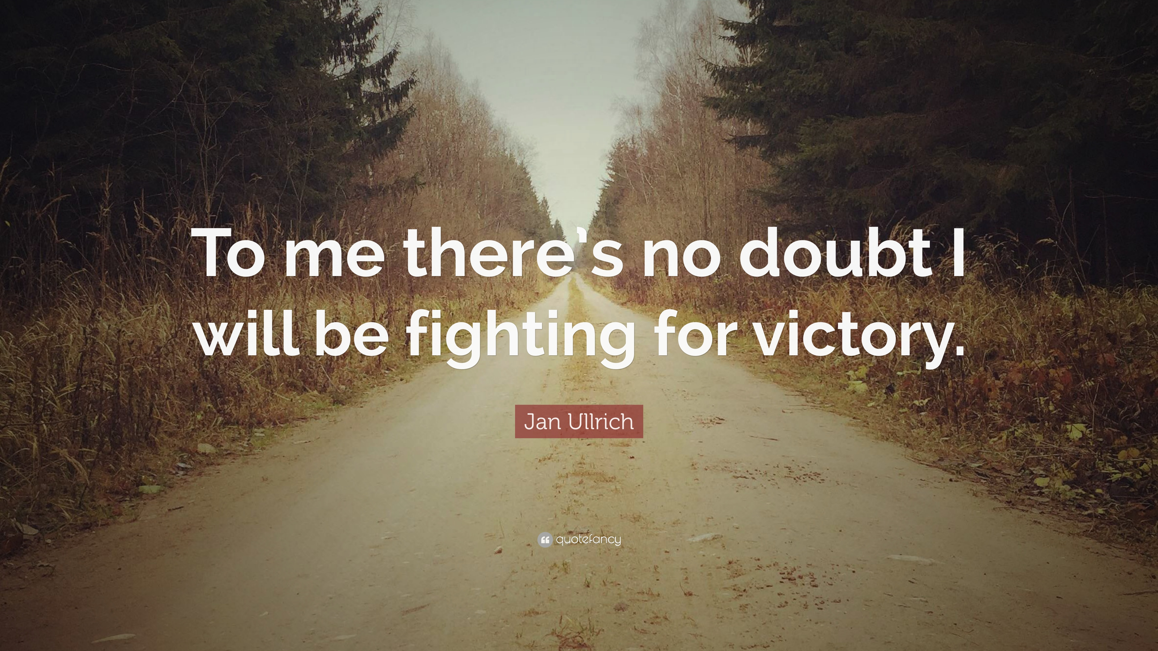 Jan Ullrich Quote To Me Theres No Doubt I Will Be Fighting For