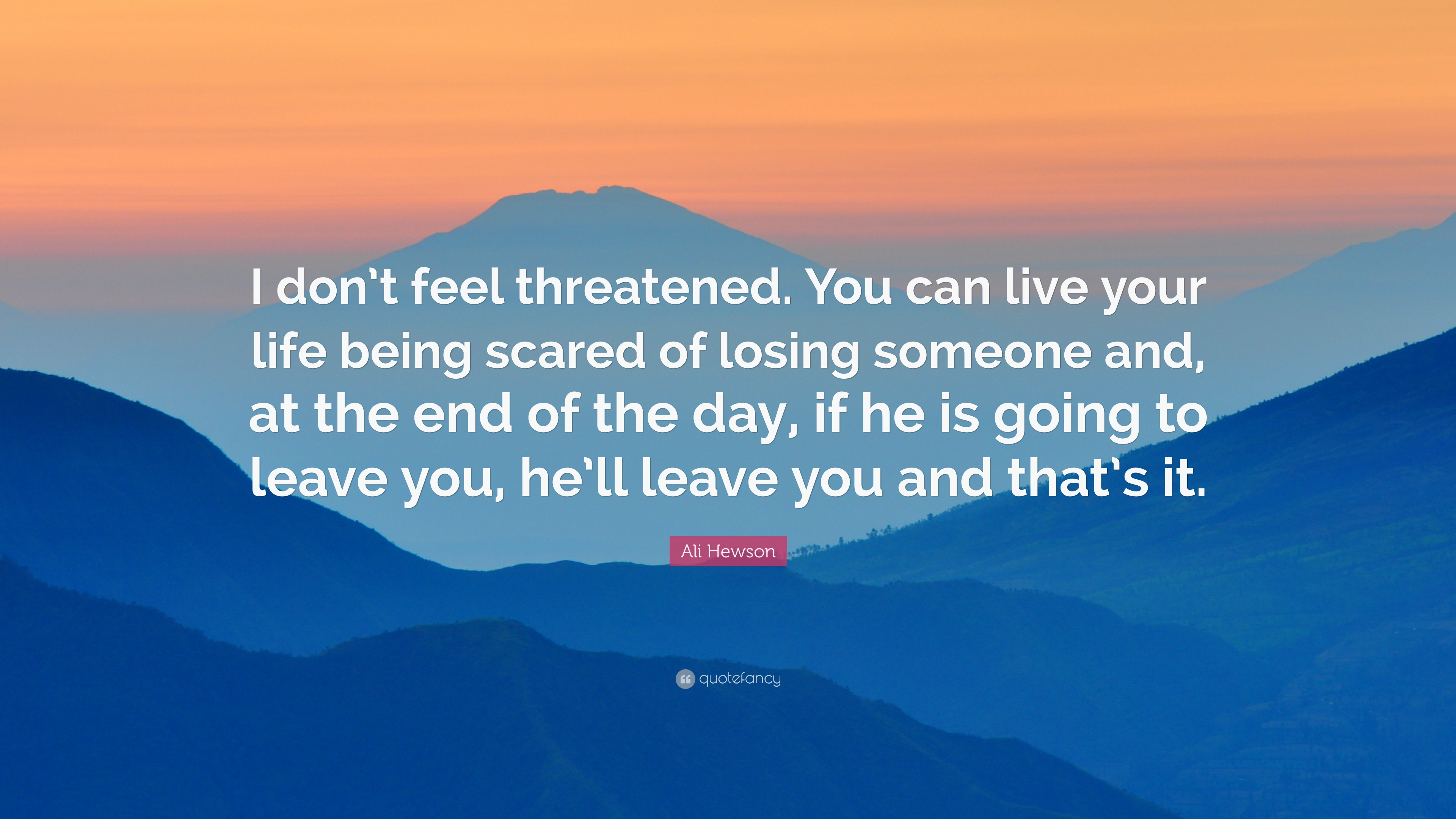 Ali Hewson Quote I Dont Feel Threatened You Can Live Your Life