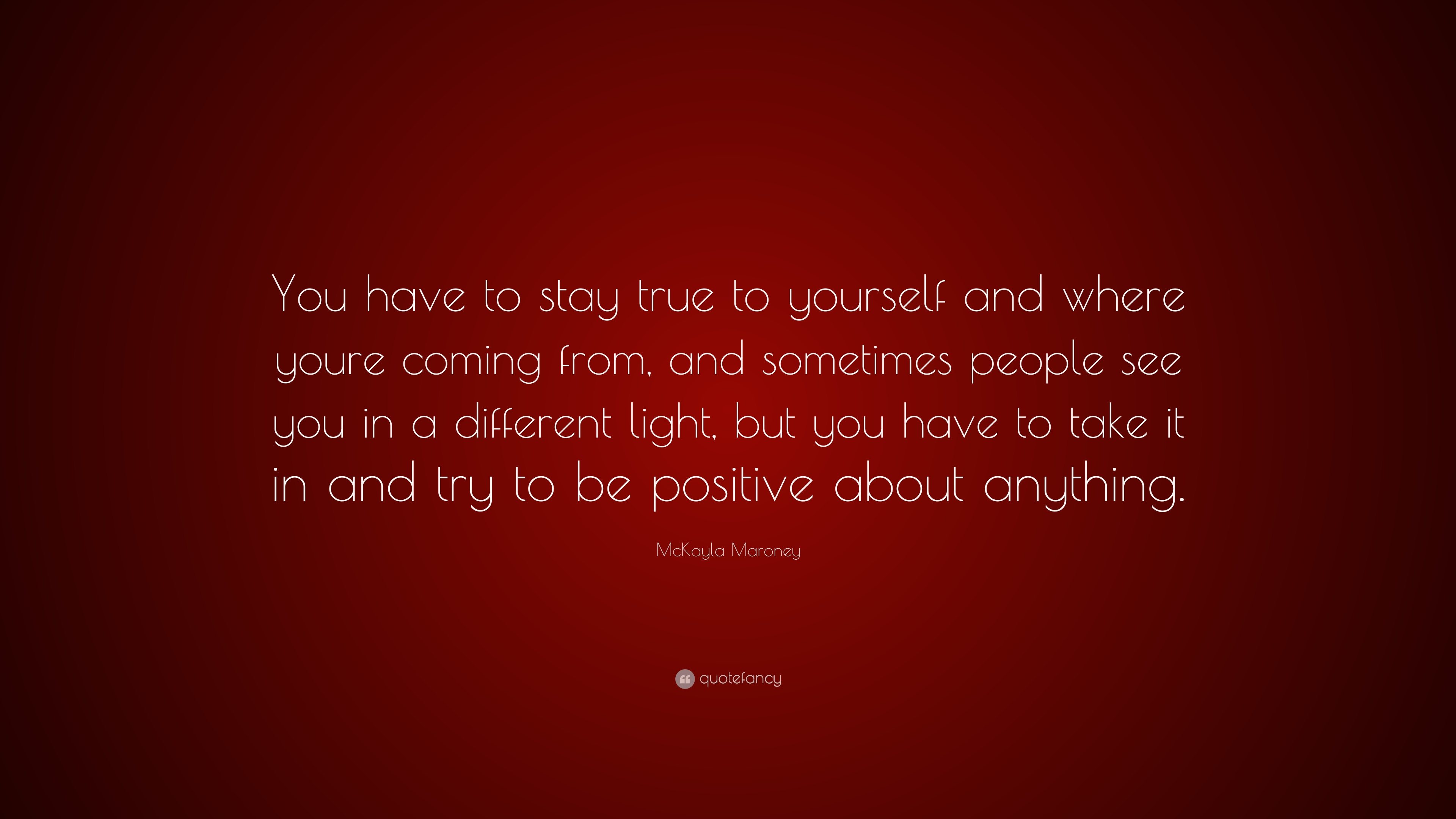 Mckayla Maroney Quote You Have To Stay True To Yourself And Where