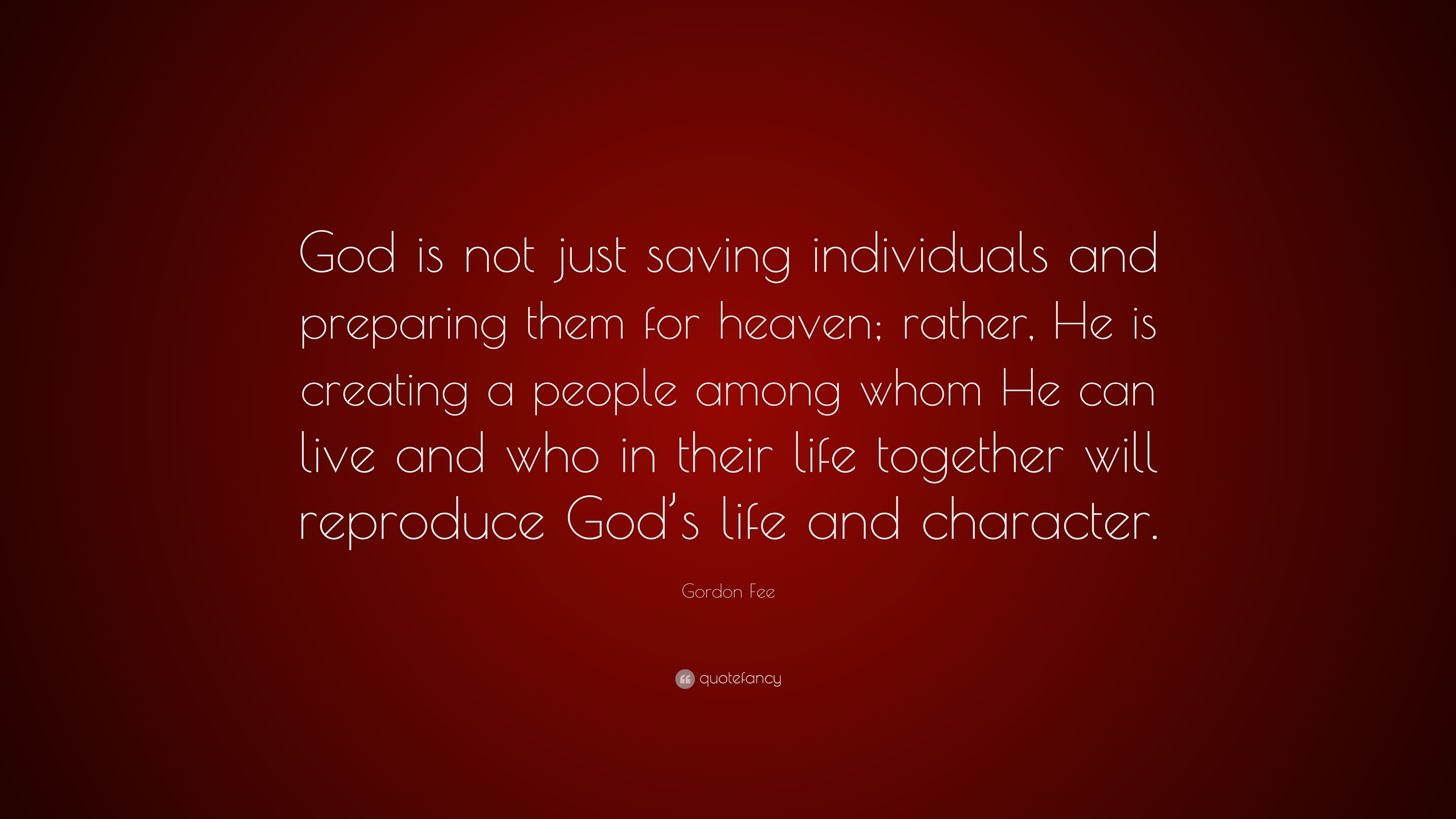 Gordon Fee Quote God Is Not Just Saving Individuals And Preparing
