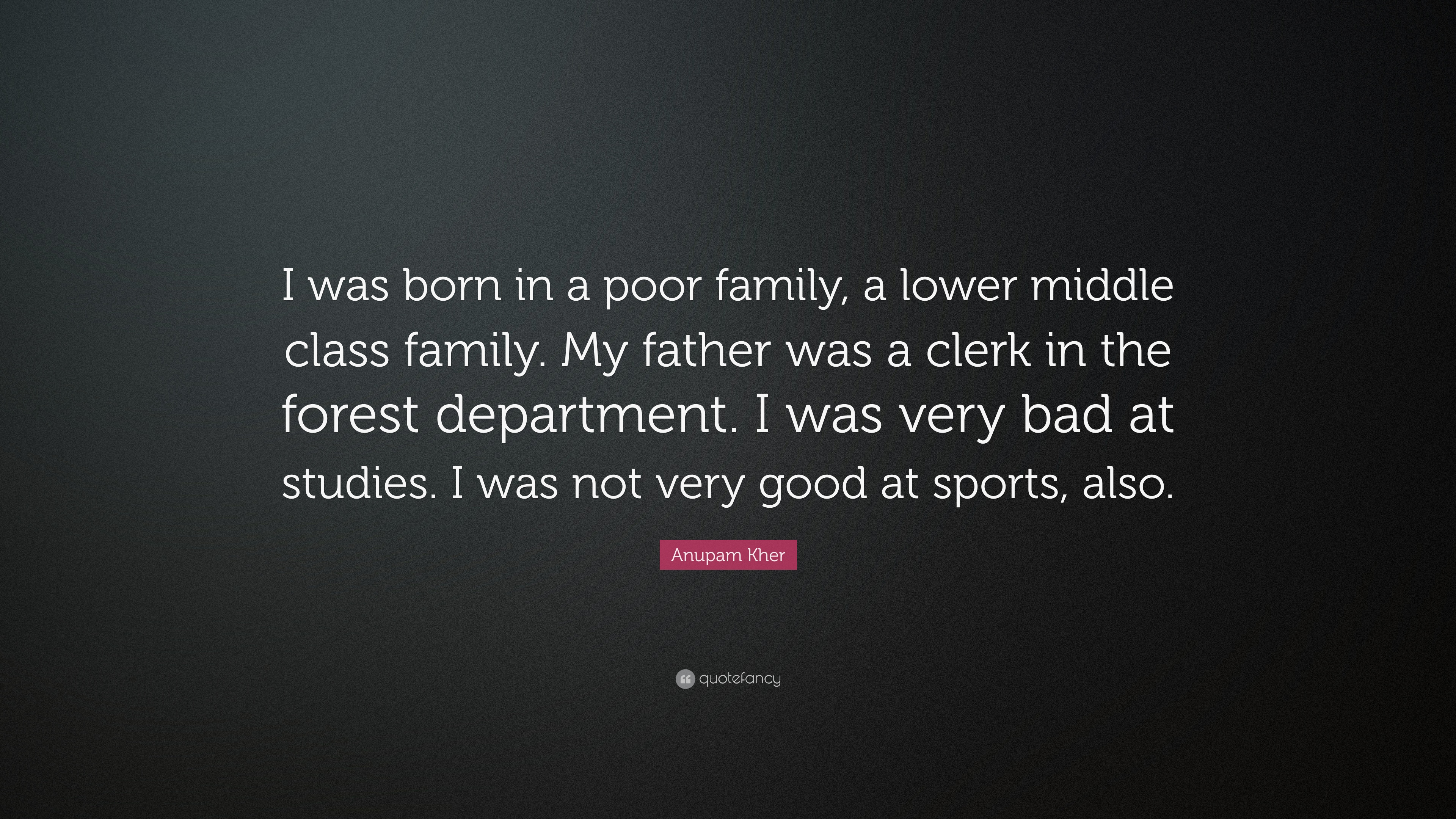 Anupam Kher Quote: U201cI Was Born In A Poor Family, A Lower Middle