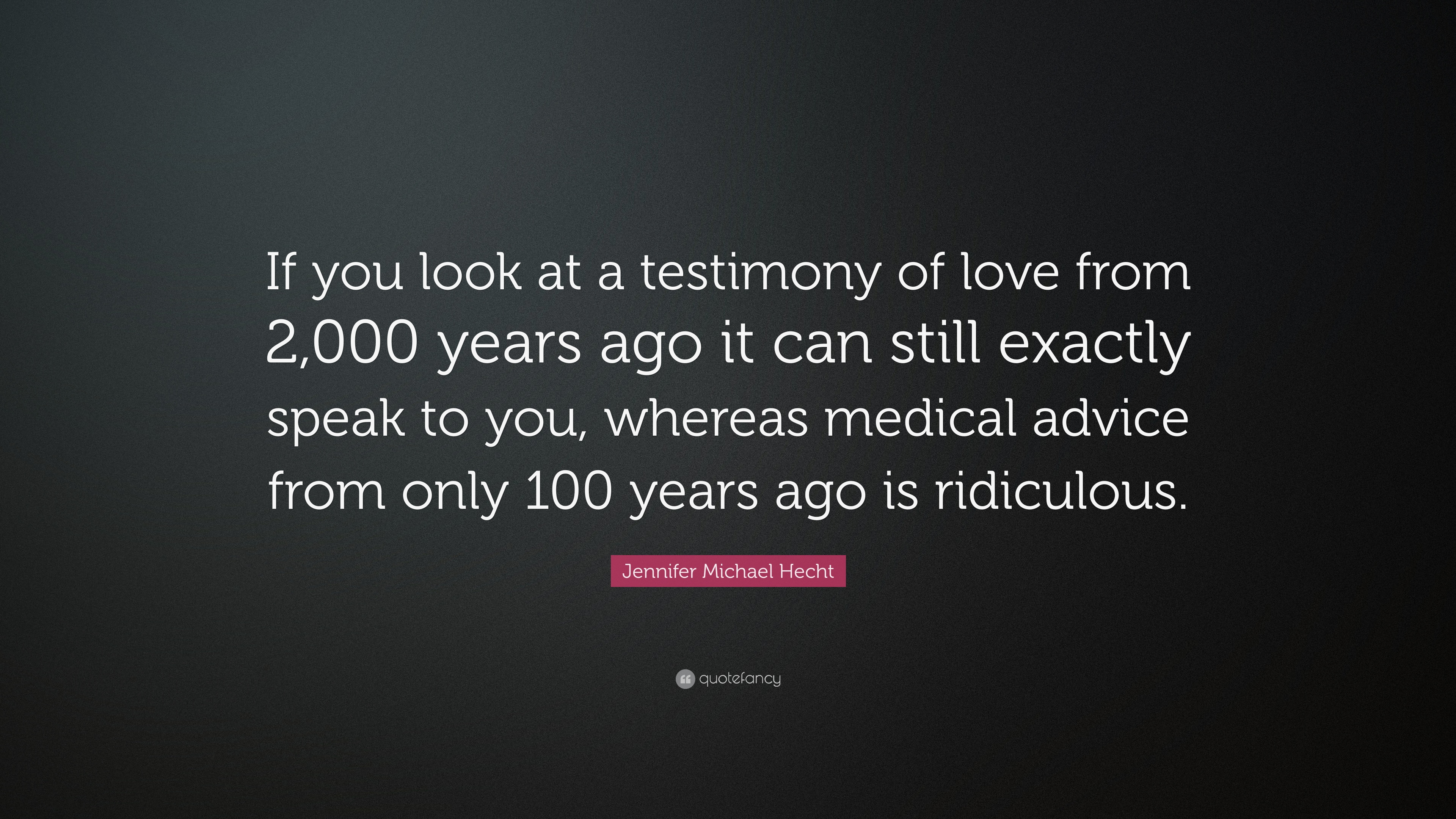 Jennifer Michael Hecht Quote If You Look At A Testimony Of Love
