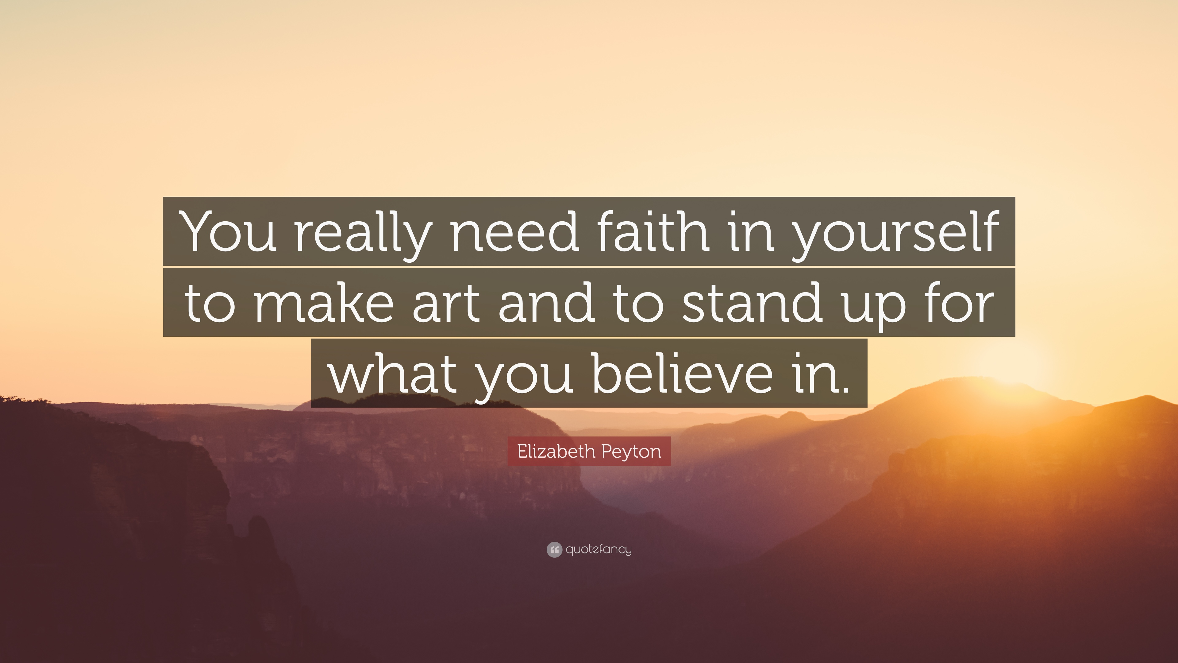 Elizabeth Peyton Quote You Really Need Faith In Yourself To Make