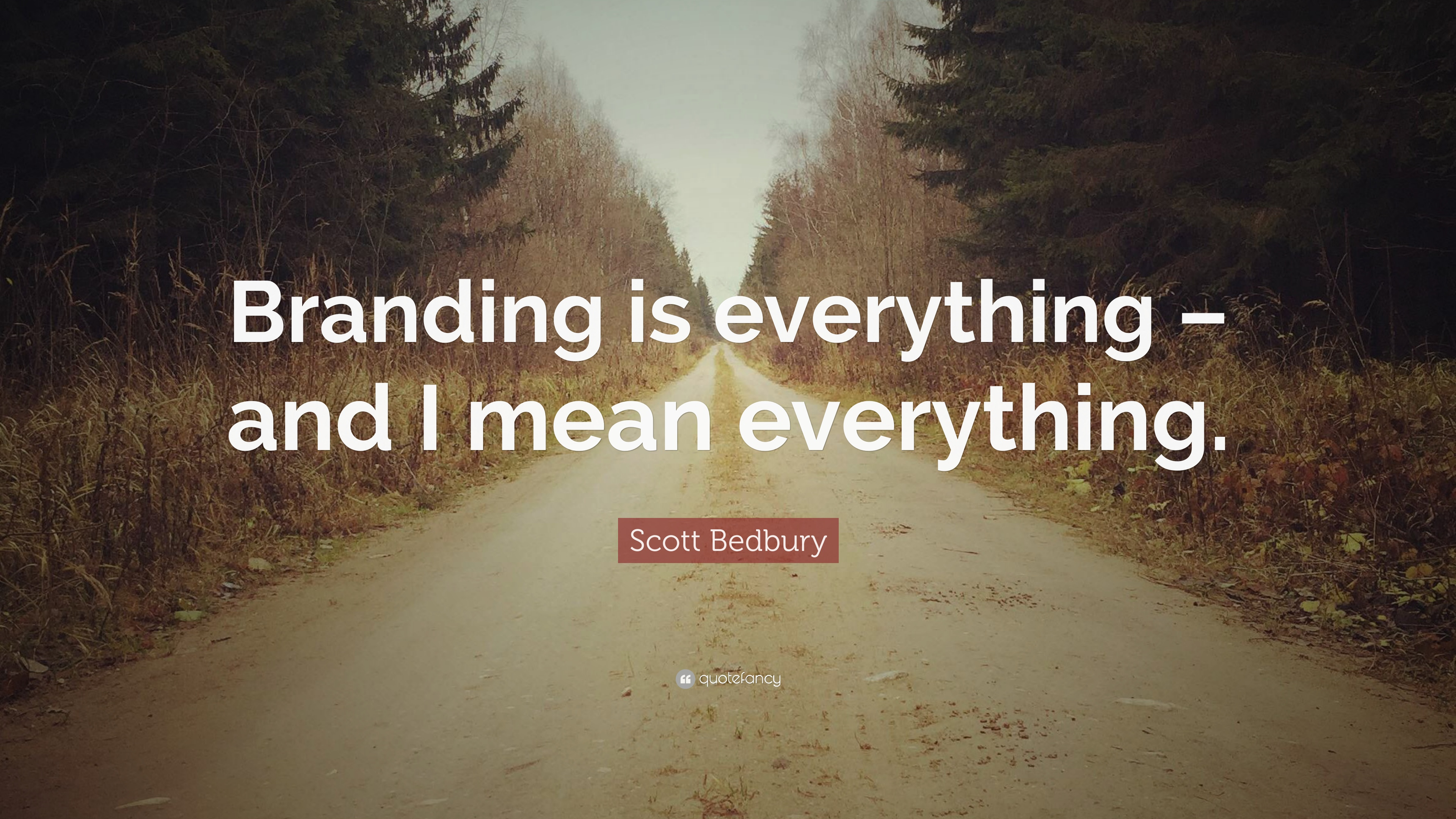 "Branding Quotes Scott Bedbury Quote ""Branding Is Everything  And I Mean"