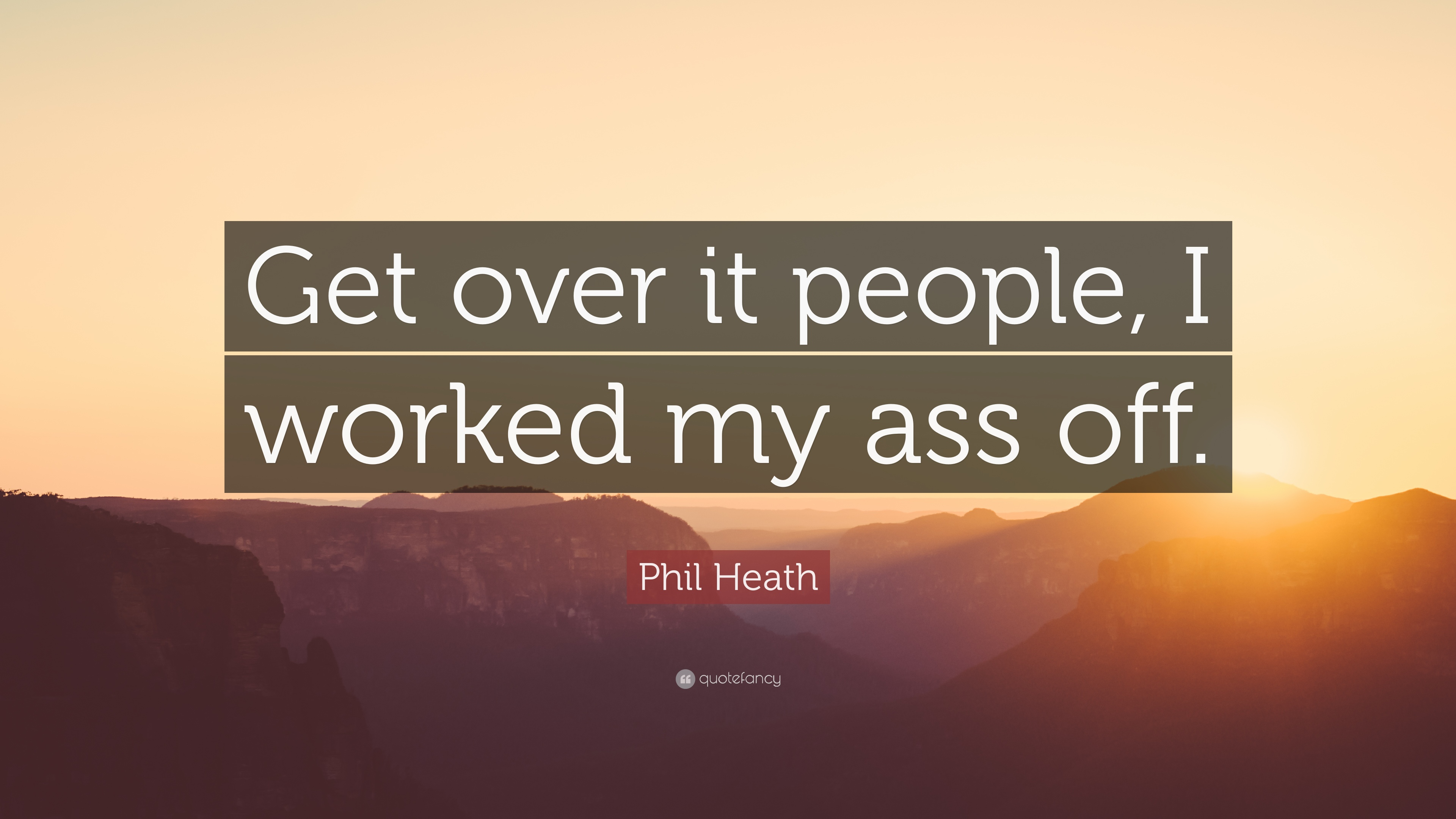 Phil Heath Quote Get Over It People I Worked My Ass Off 10