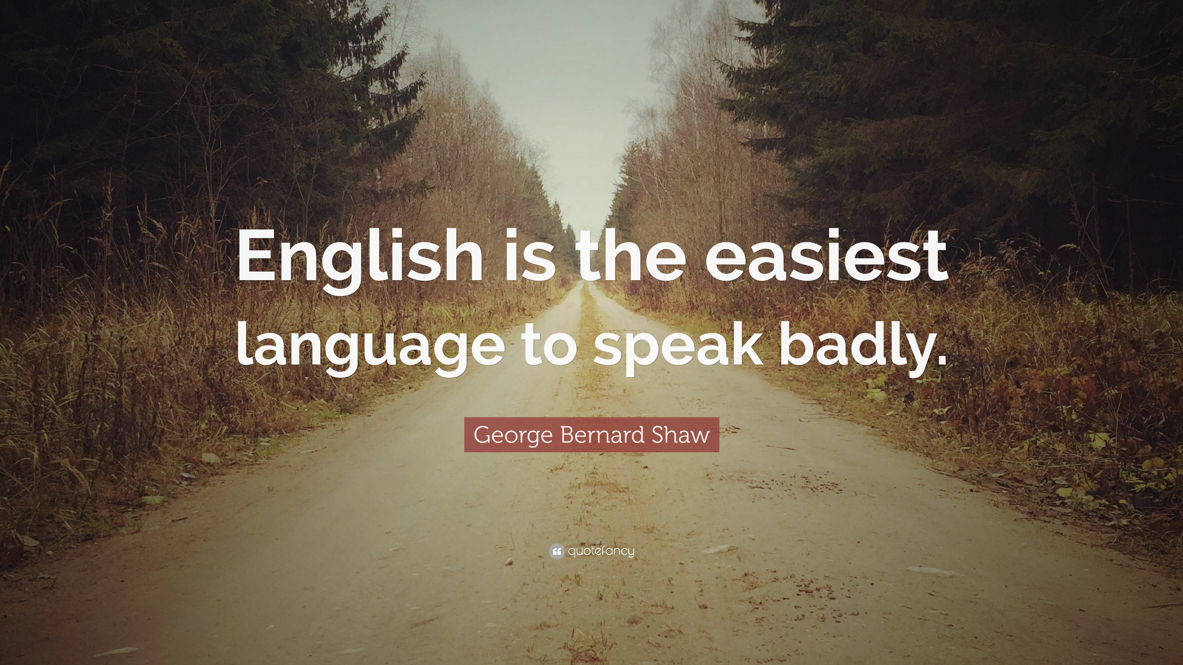 George Bernard Shaw Quote English Is The Easiest Language To Speak