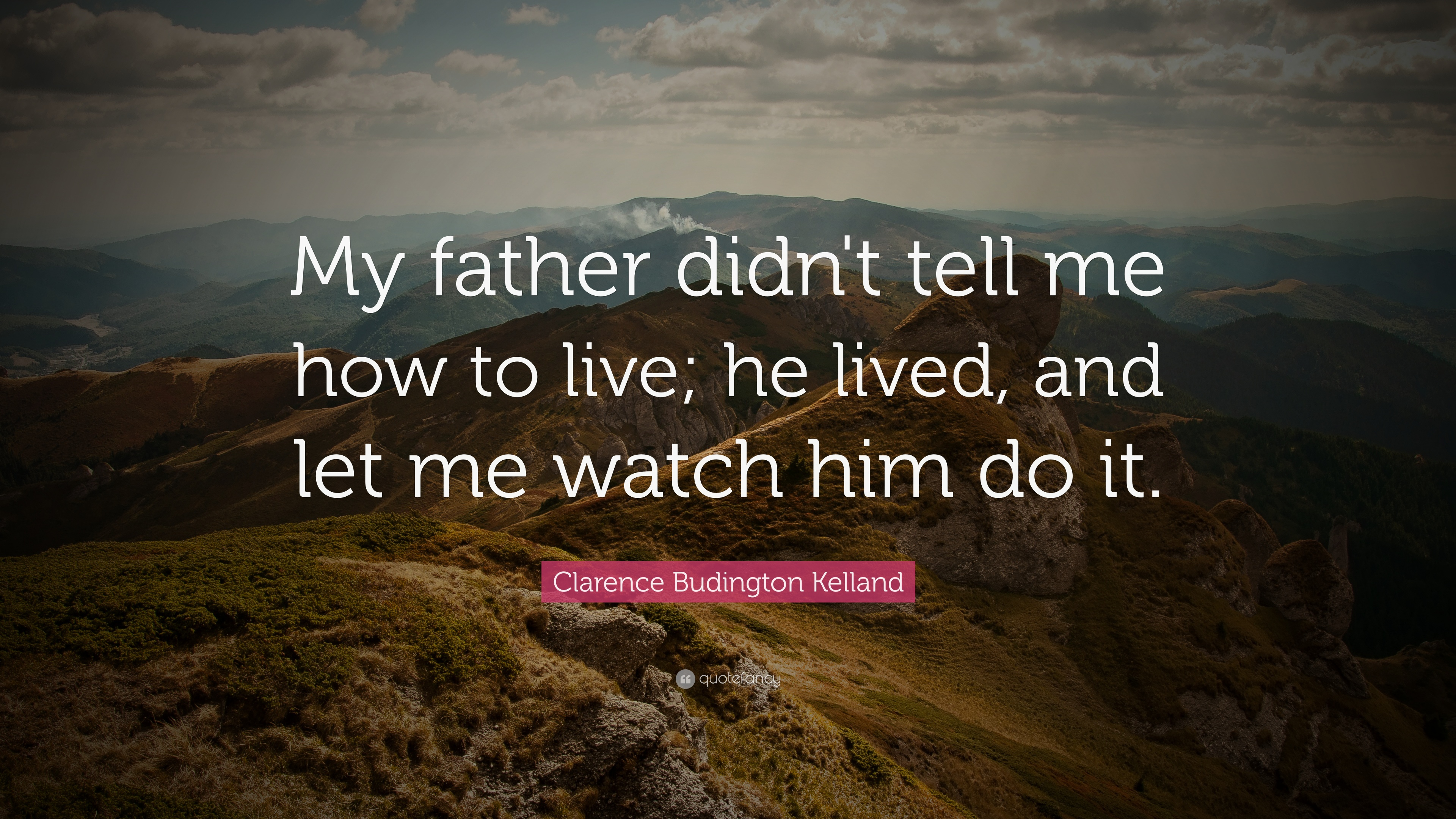 """Clarence Budington Kelland Quote: """"My father didn't tell me how to ..."""