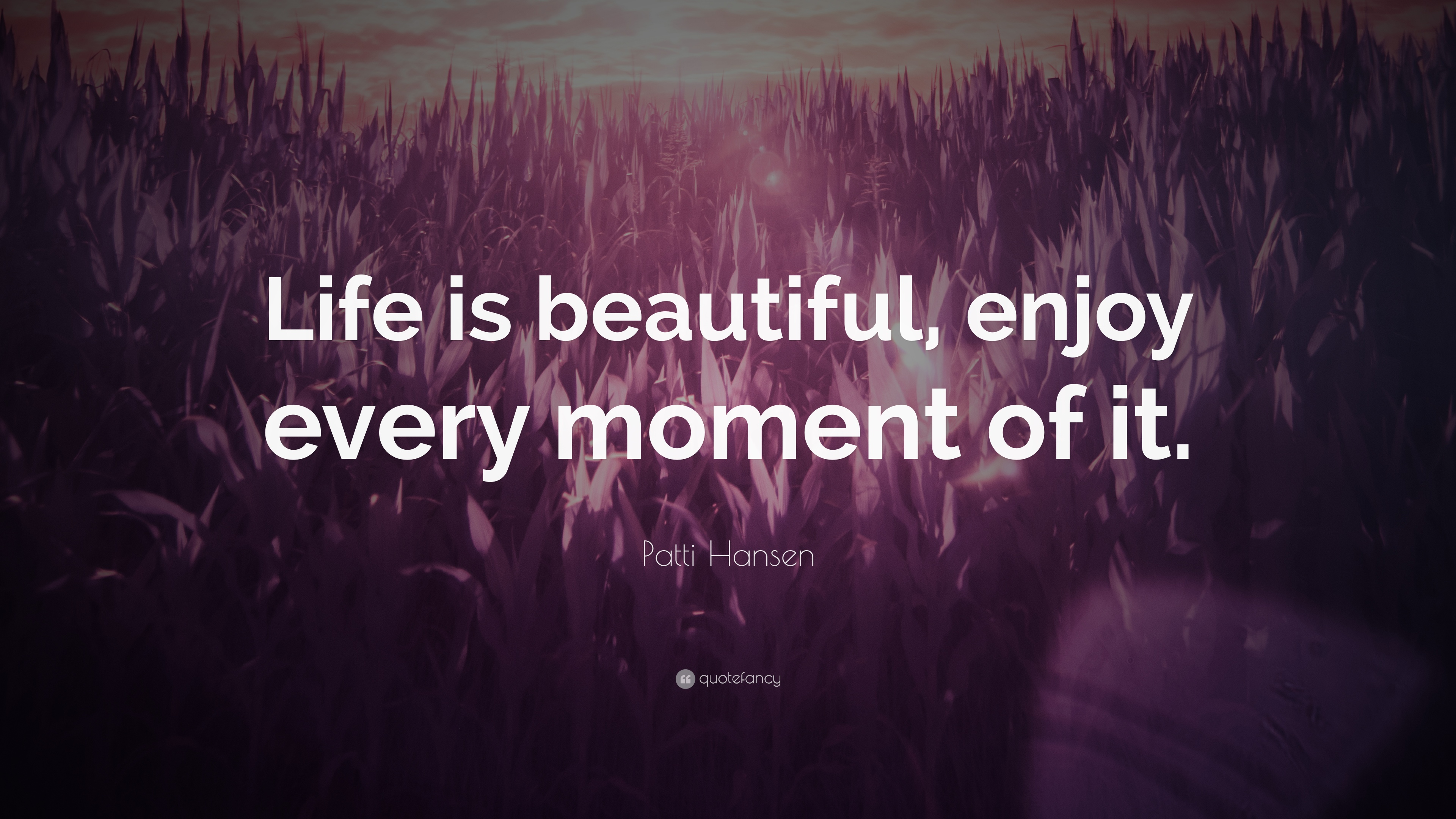 "Life Is Beautiful Quotes Patti Hansen Quote ""Life Is Beautiful Enjoy Every Moment Of It"