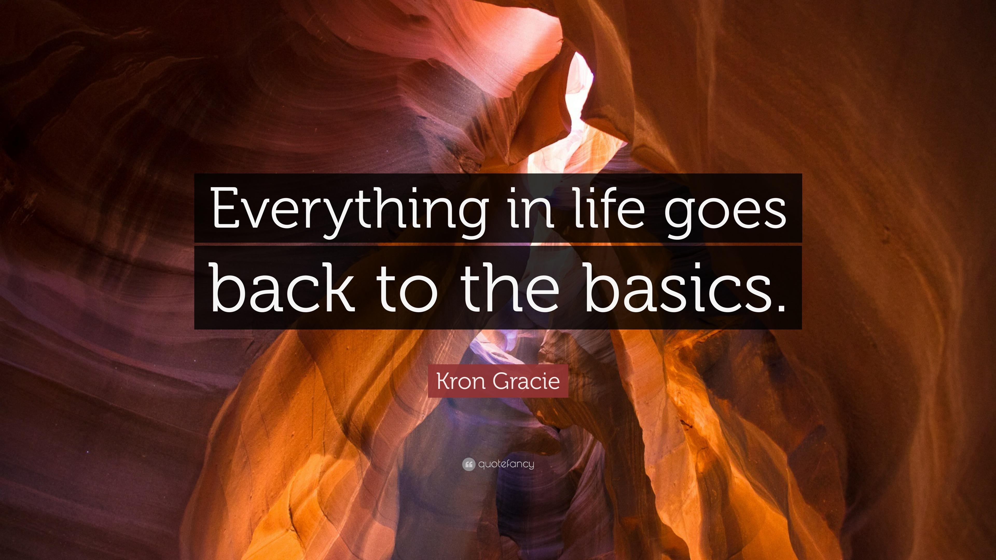 """Kron Gracie Quote: """"Everything in life goes back to the"""