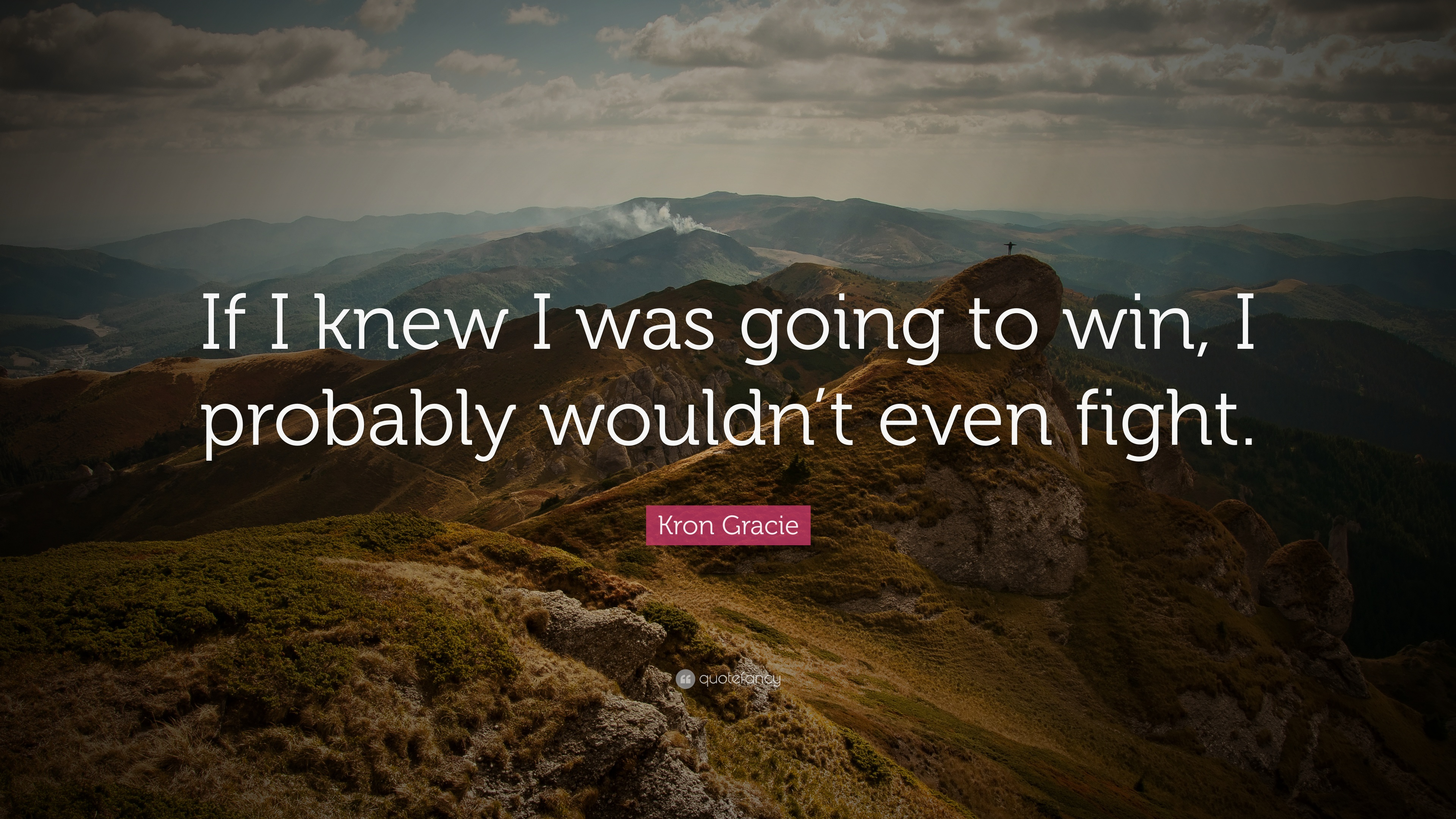 """Kron Gracie Quote: """"If I knew I was going to win, I probably"""