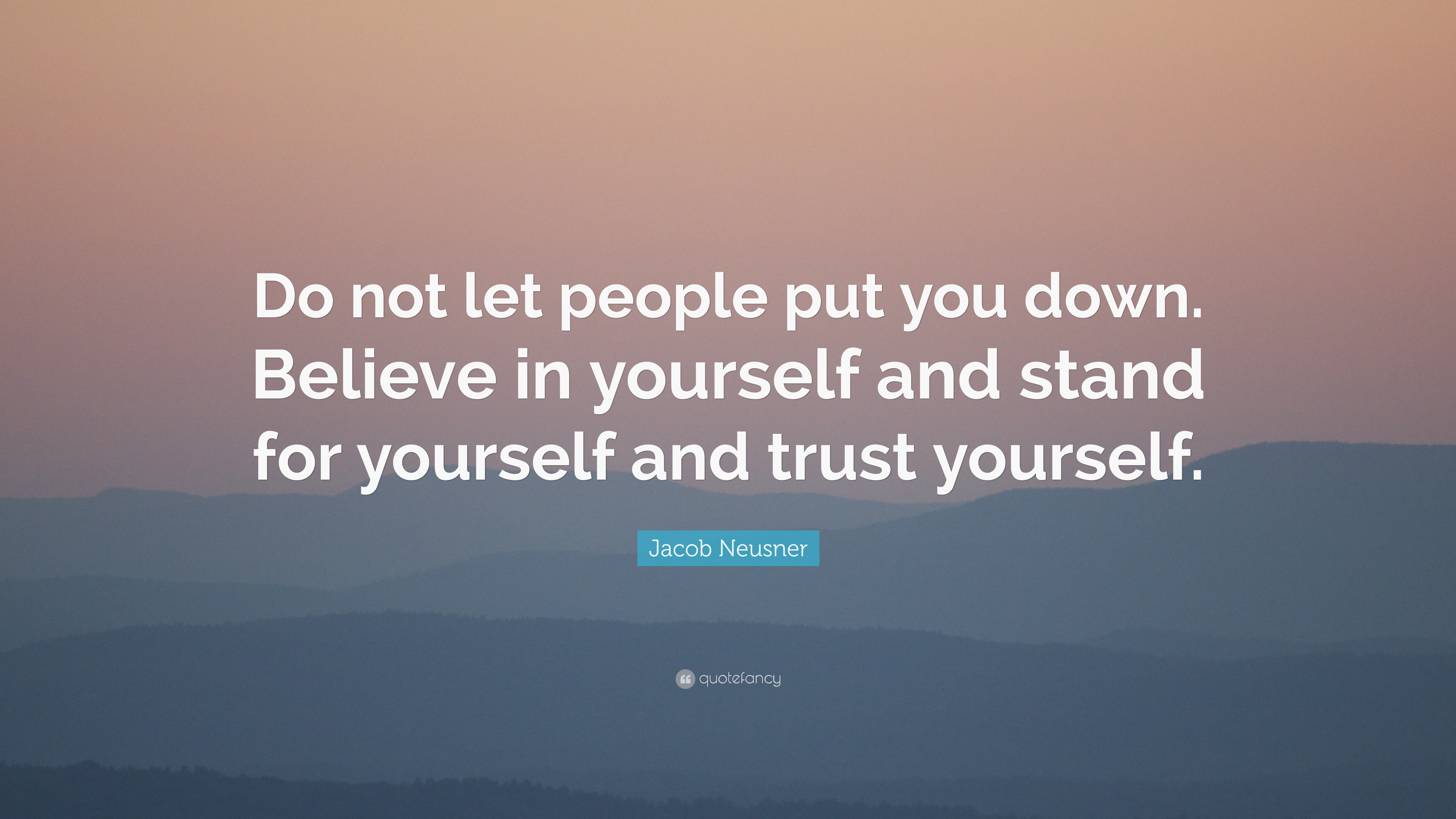 jacob neusner quote do not let people put you down believe in