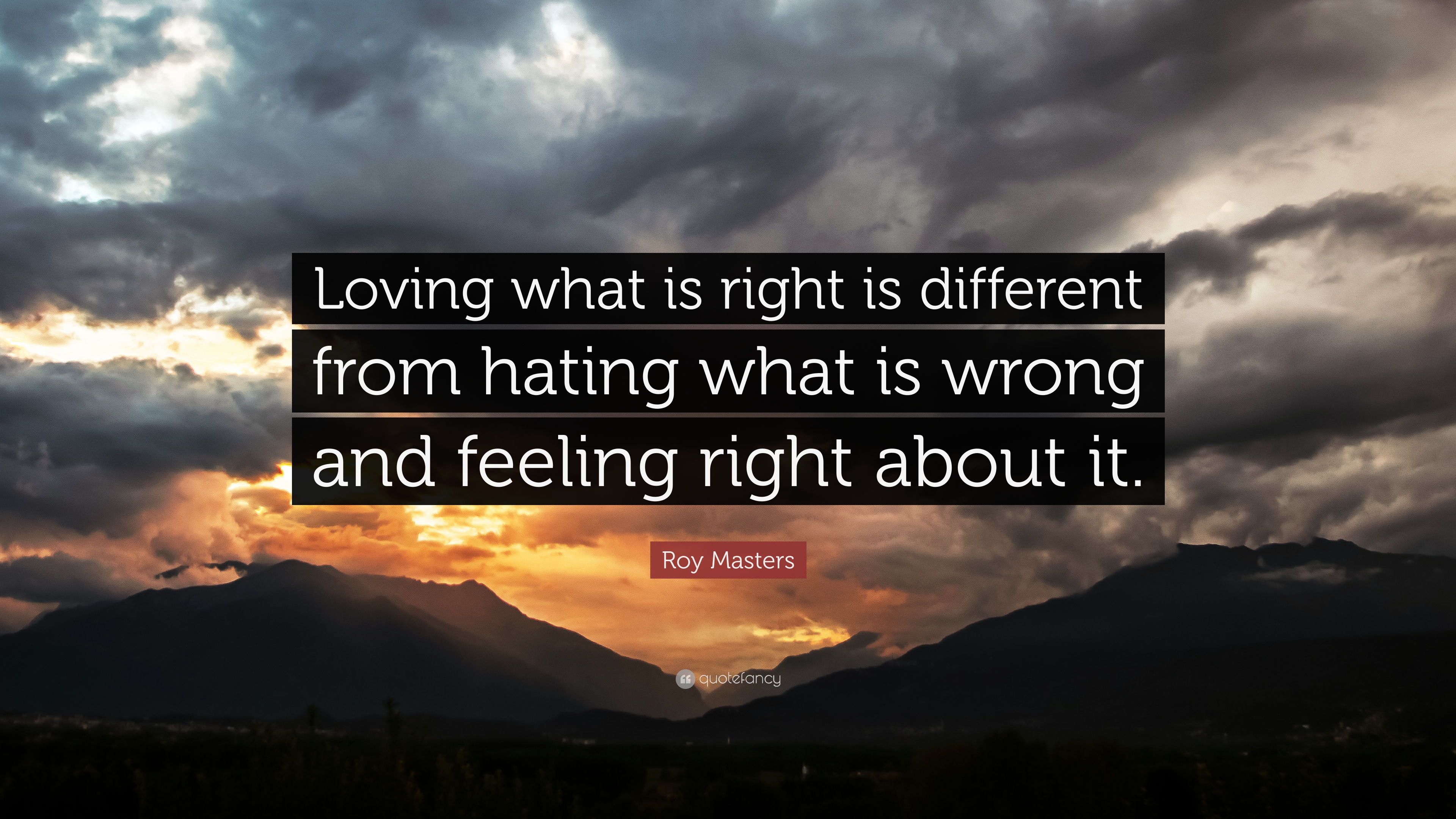 Roy Masters Quote Loving What Is Right Is Different From Hating