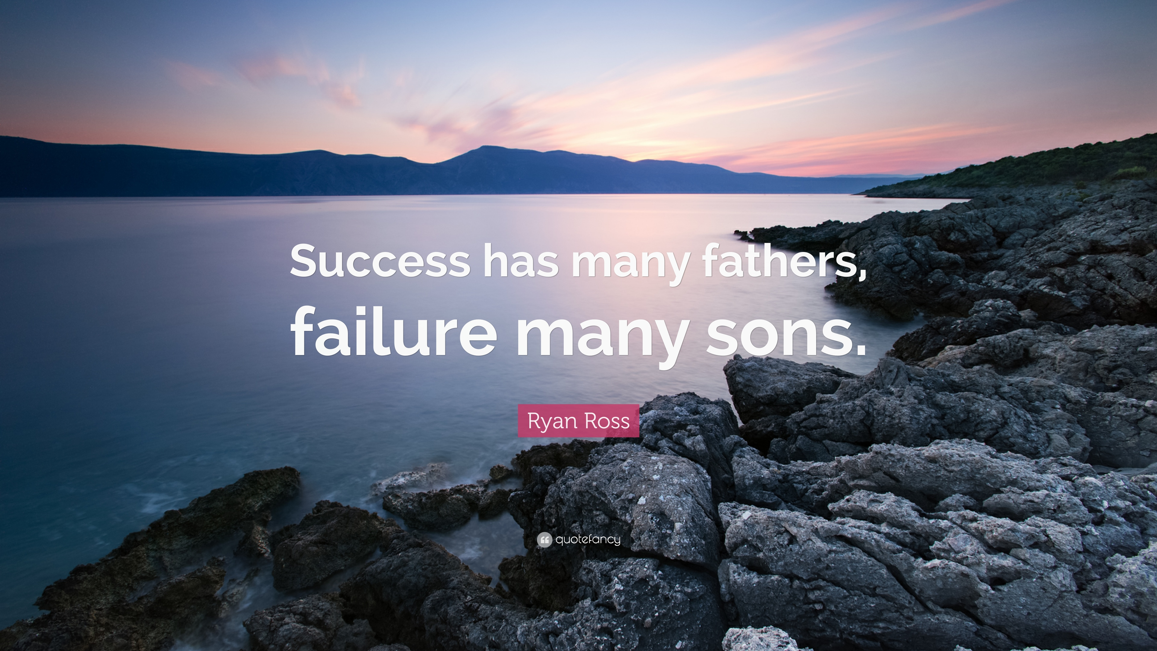 "Ryan Ross Quote: ""Success has many fathers, failure many sons."" (7"