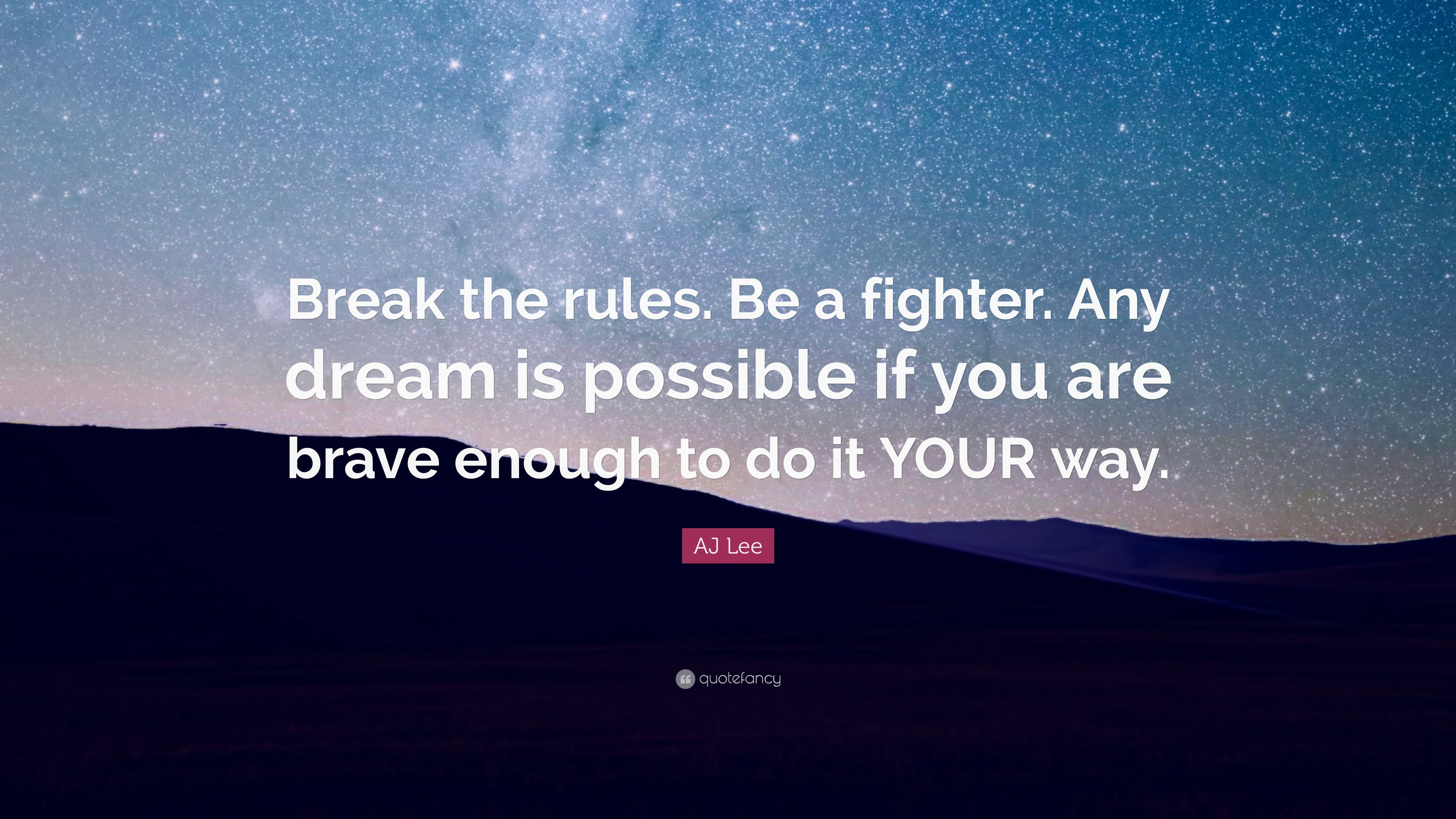 Aj Lee Quote Break The Rules Be A Fighter Any Dream Is Possible