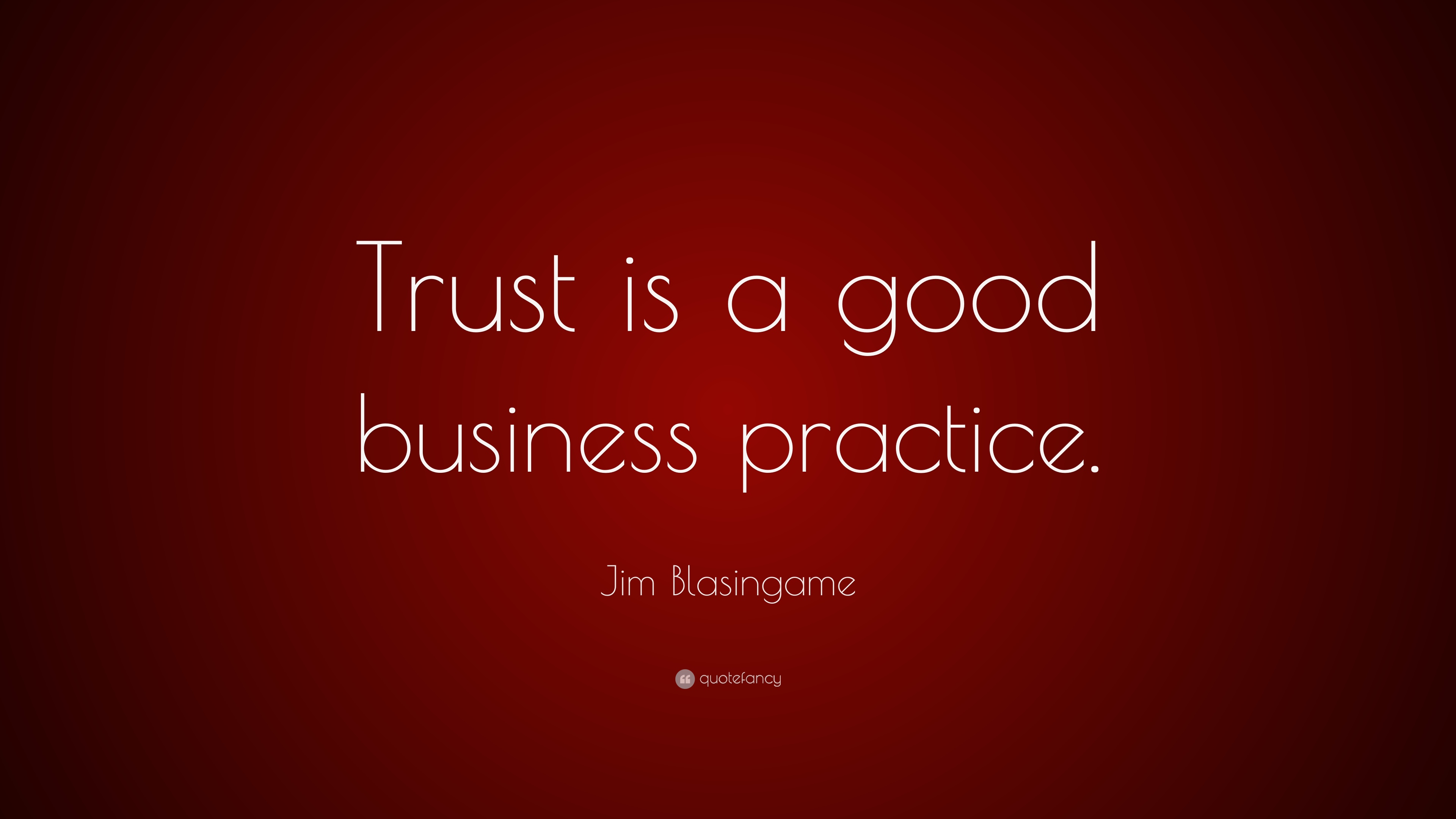 "Jim Blasingame Quote: ""Trust is a good business practice"