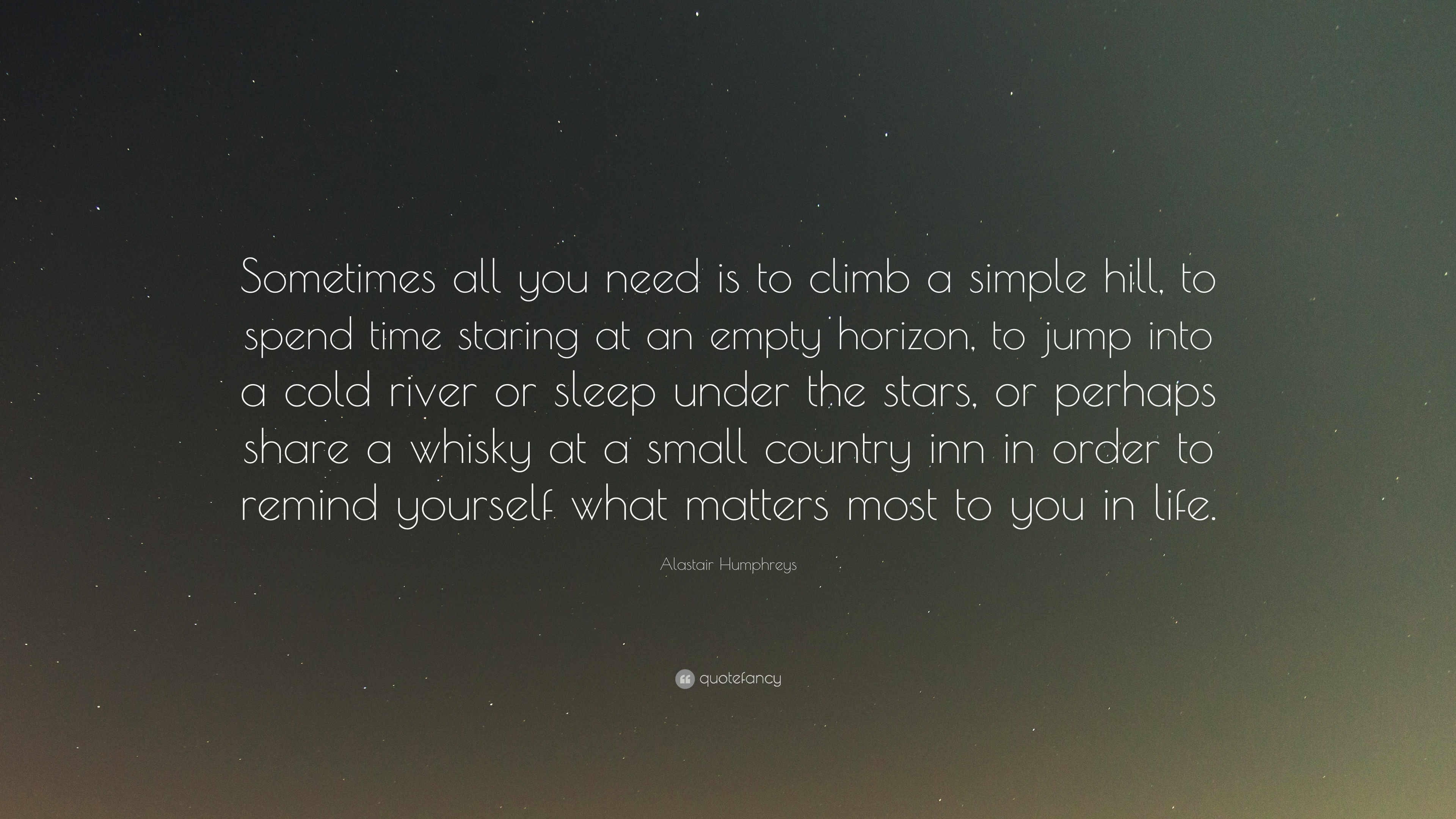 Alastair Humphreys Quote Sometimes All You Need Is To Climb A