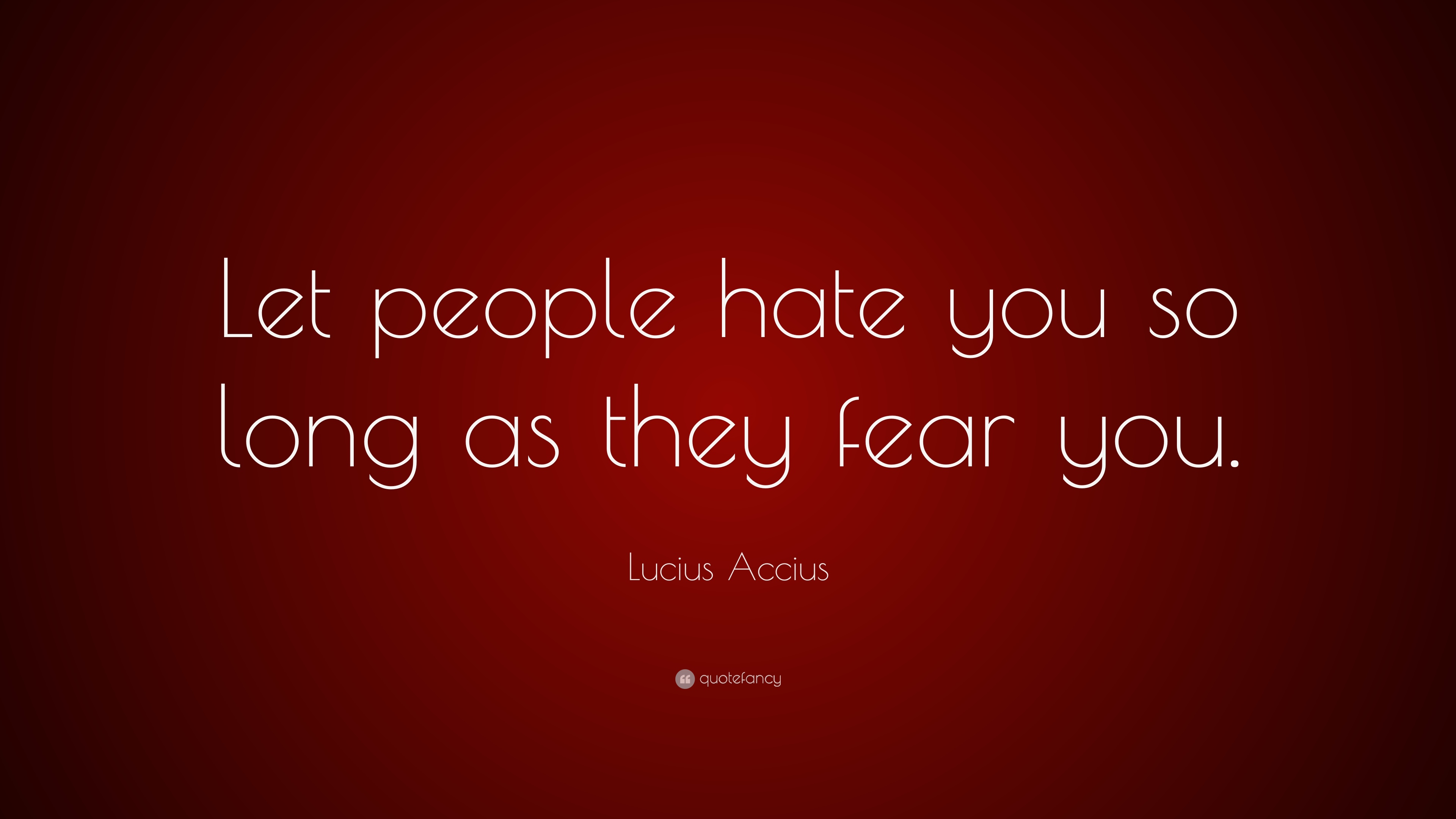 Lucius Accius Quote Let People Hate You So Long As They Fear You