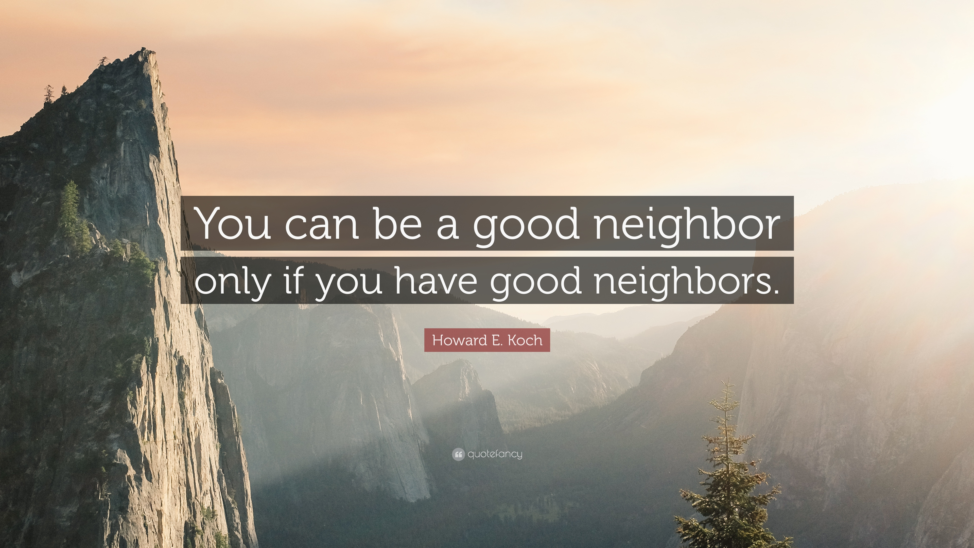 Howard E Koch Quote You Can Be A Good Neighbor Only If You Have