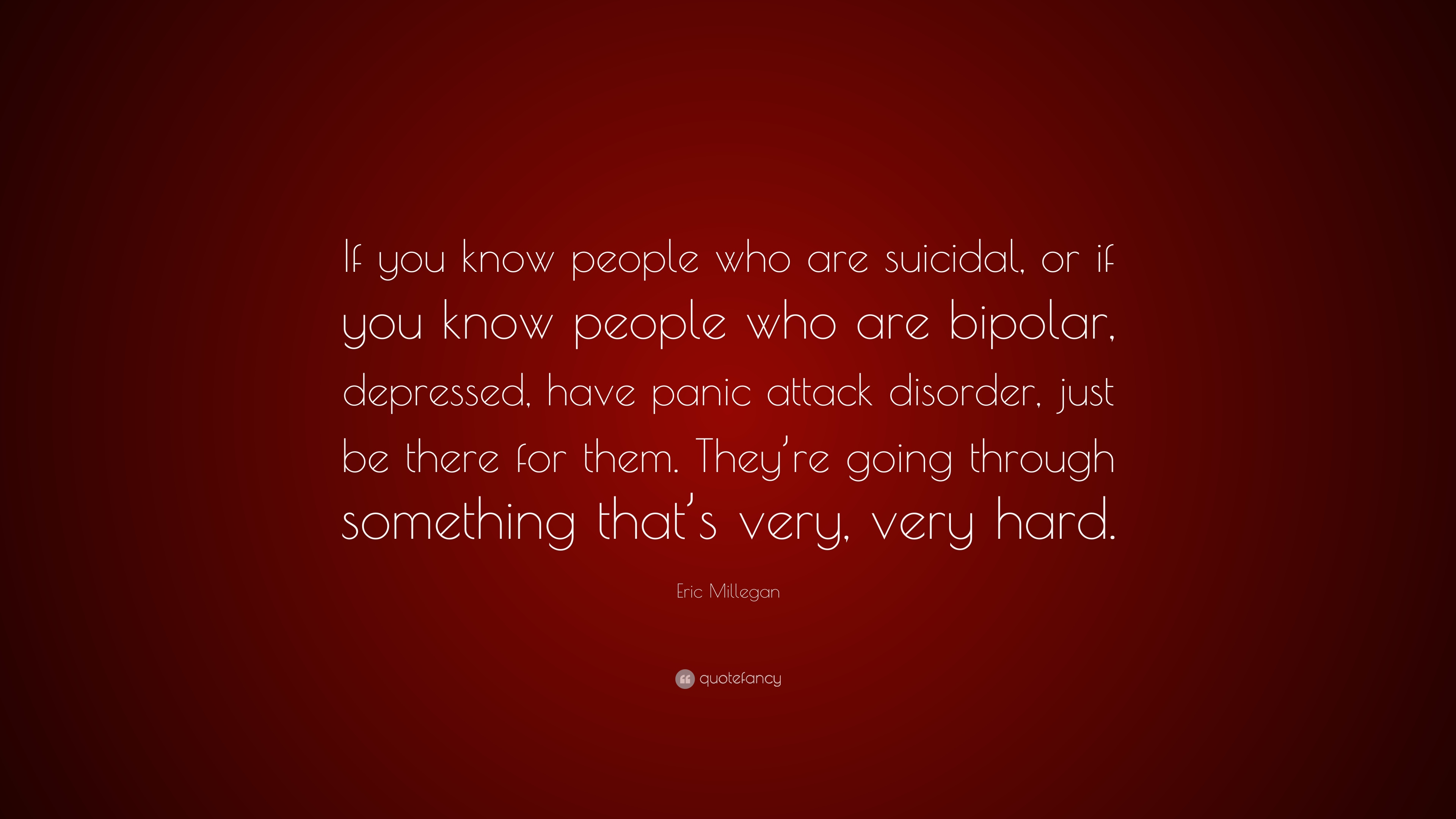 Eric Millegan Quote If You Know People Who Are Suicidal Or