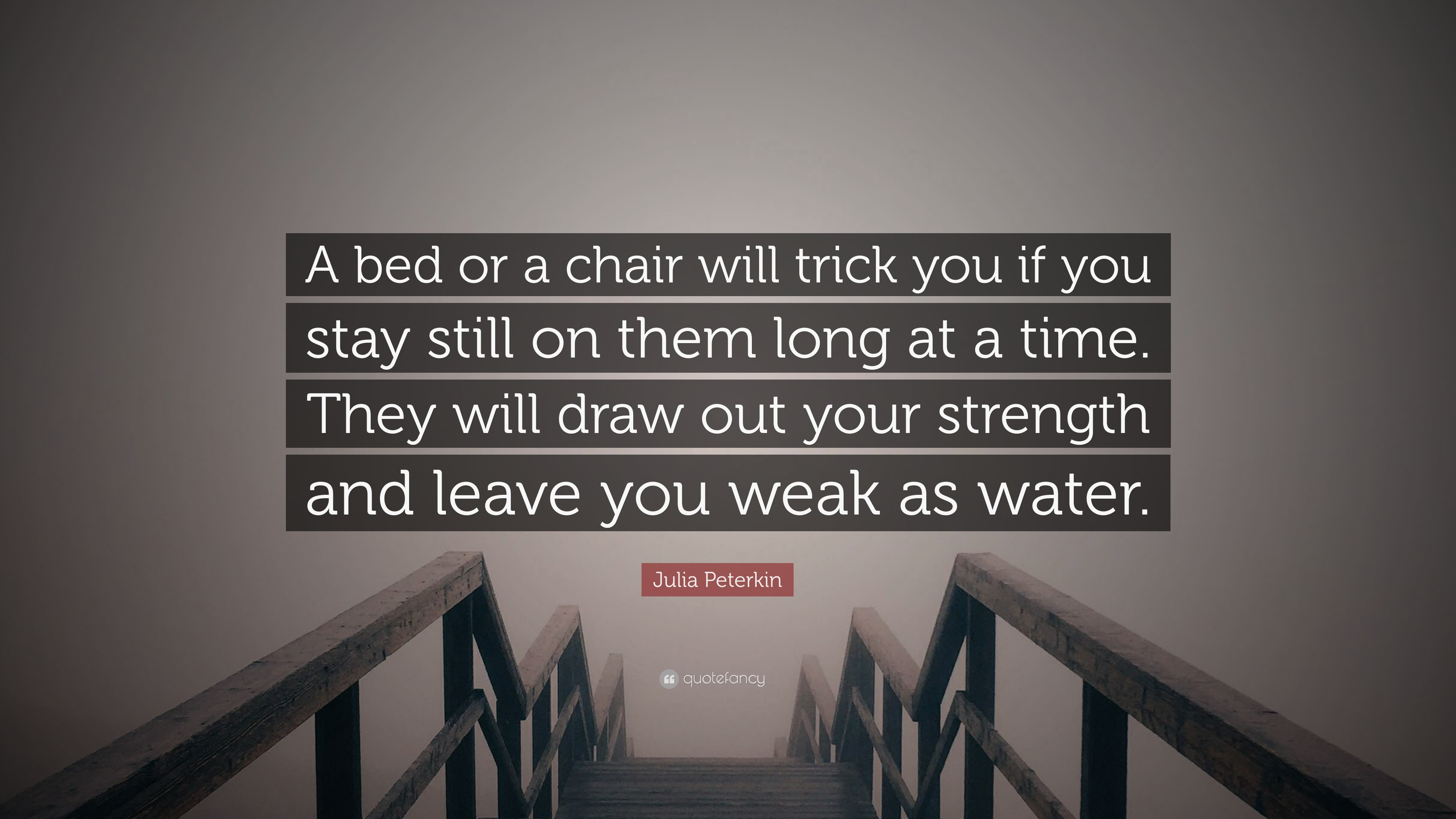 julia peterkin quote a bed or a chair will trick you if you stay